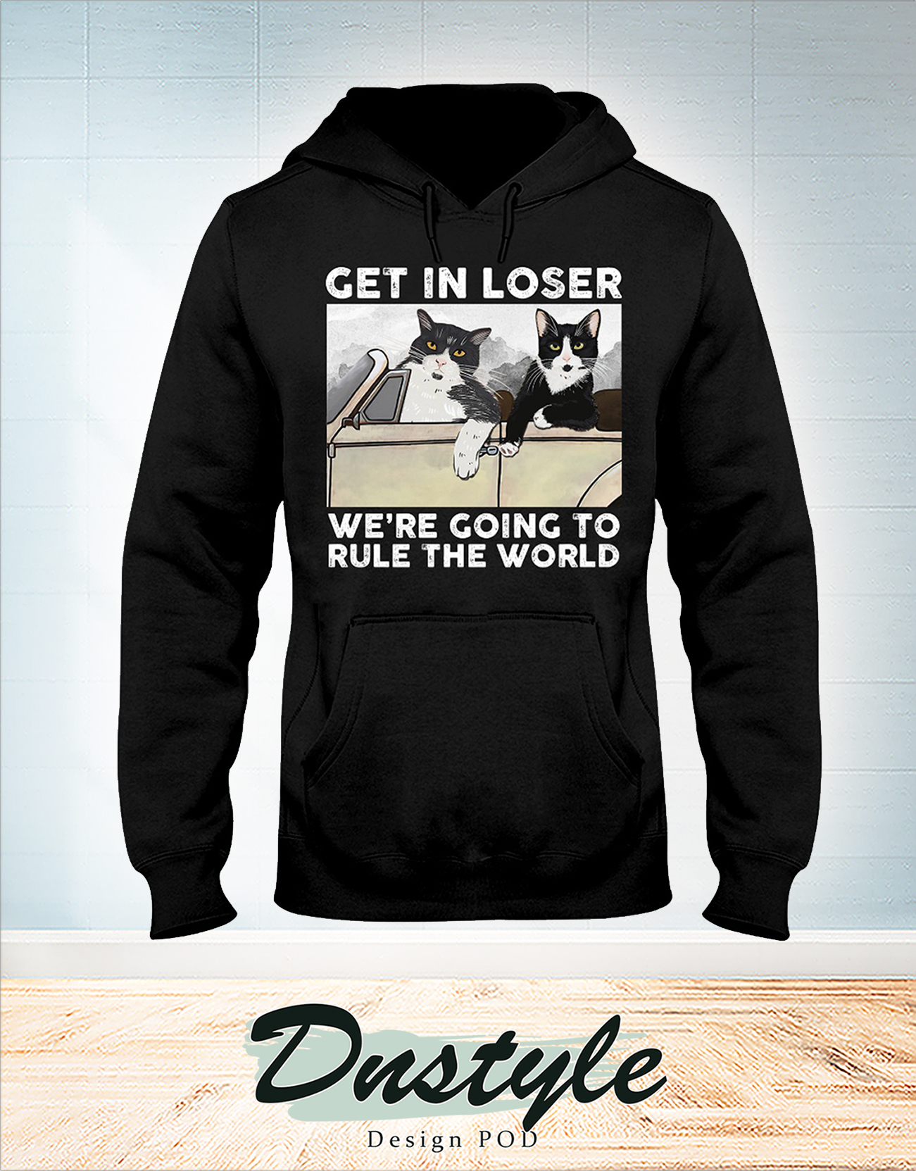 Cat get in loser we're going to rule the world hoodie