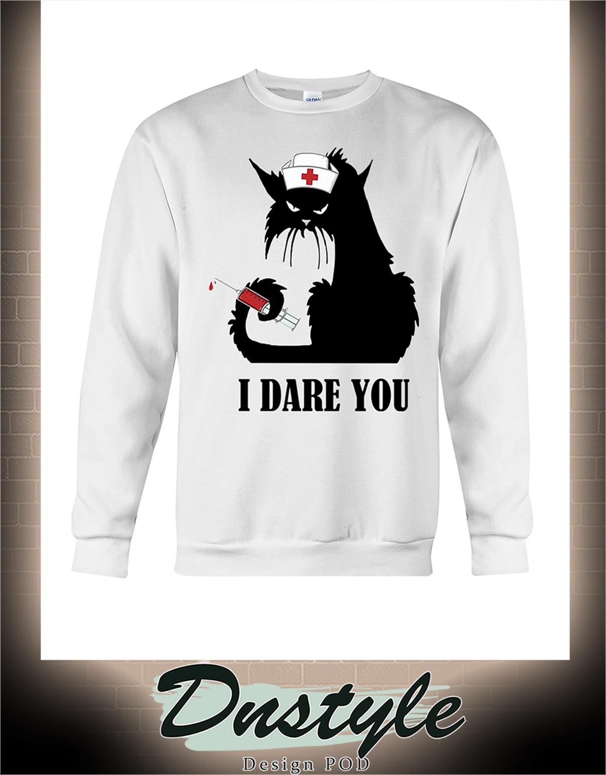 Cat nurse I dare you sweatshirt