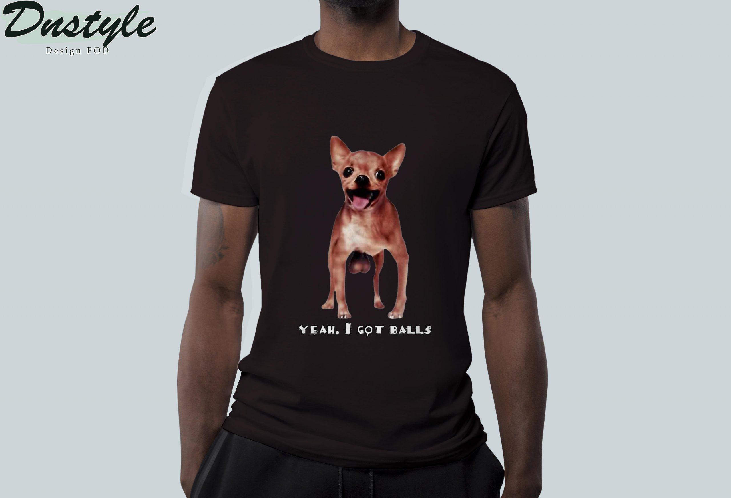 Chihuahua yeah I got balls t-shirt 2