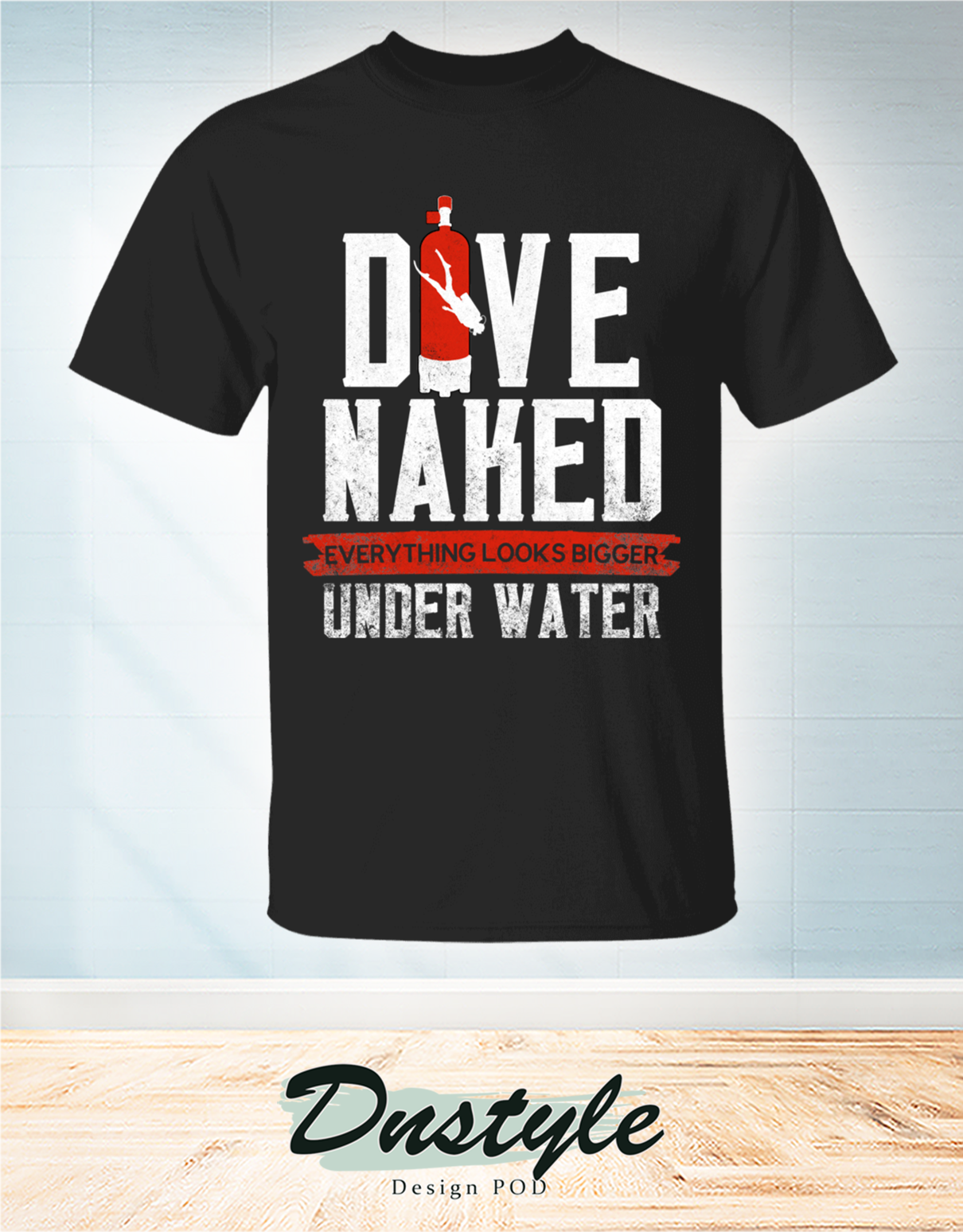 Dive naked everything look bigger under water t-shirt 3