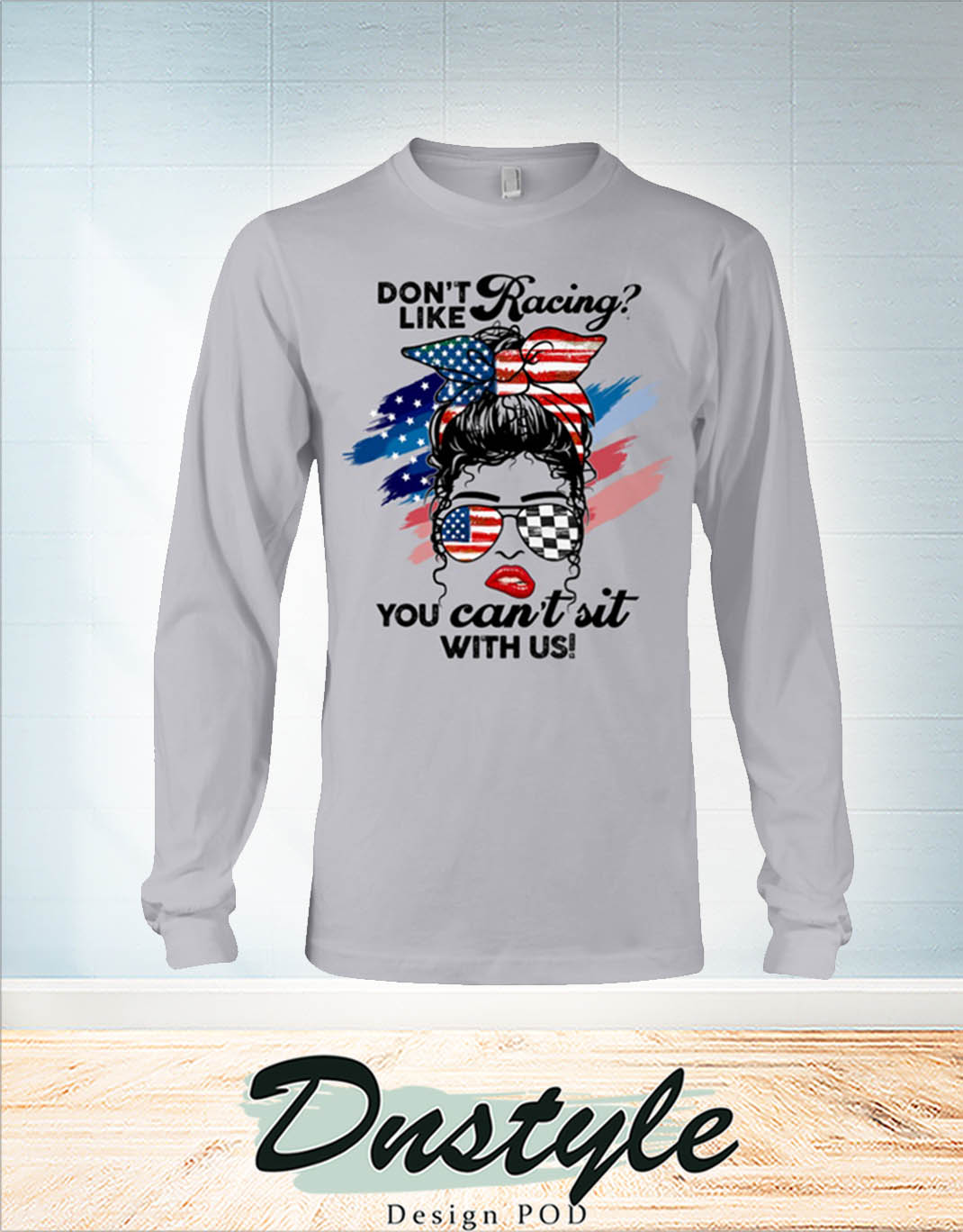 Don't like racing you can't sit with us american flag log sleeve
