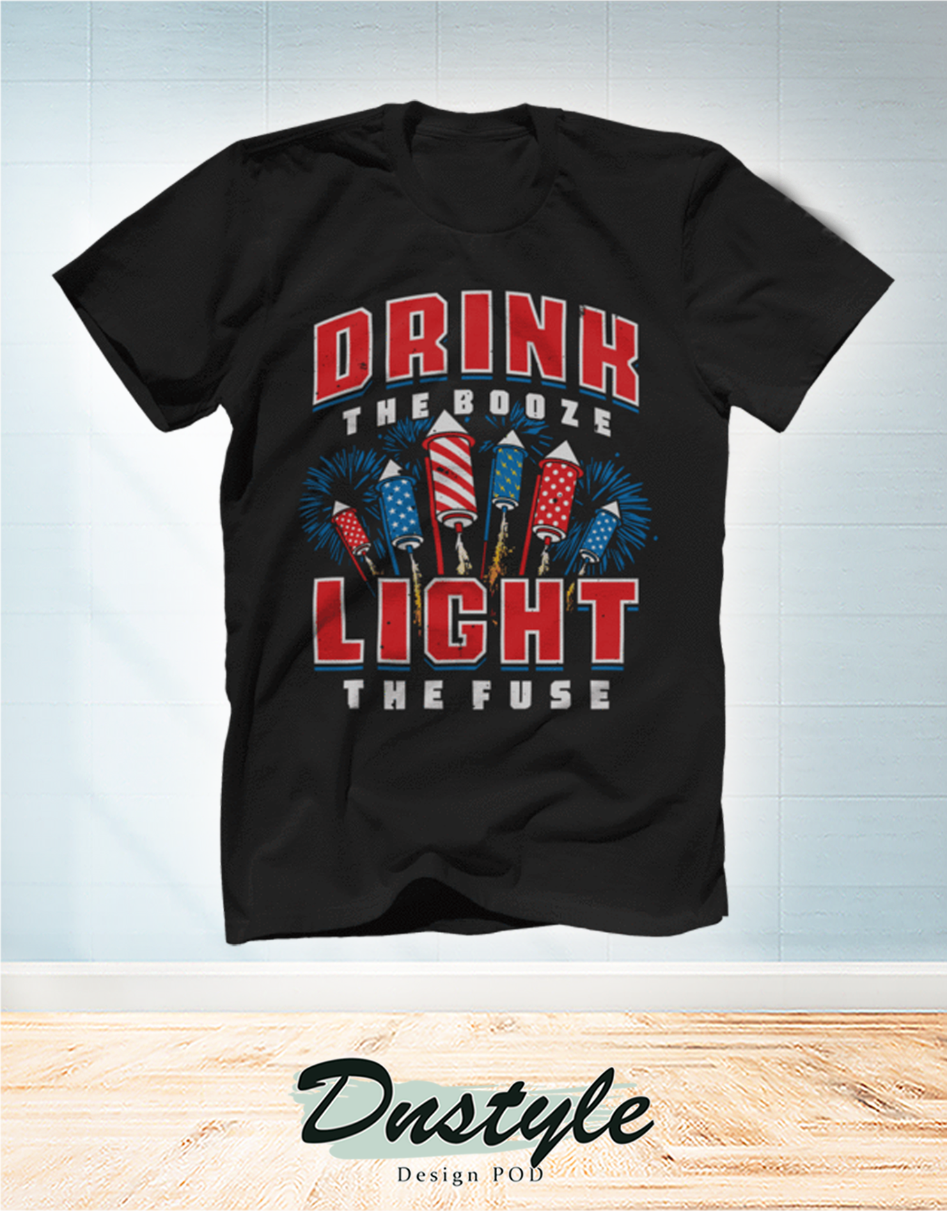 Drink the booze light the fuse t-shirt 1