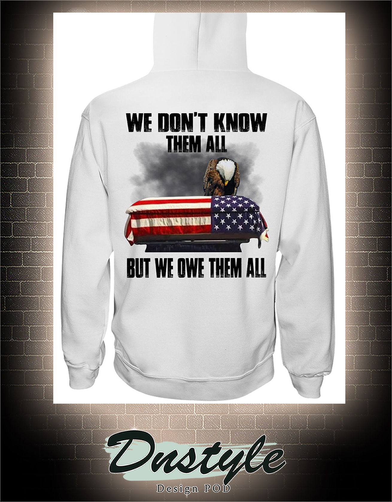 Eagle we don't know them all but we owe them all hoodie