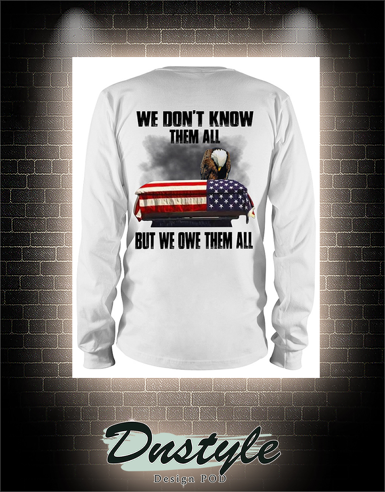Eagle we don't know them all but we owe them all long sleeve