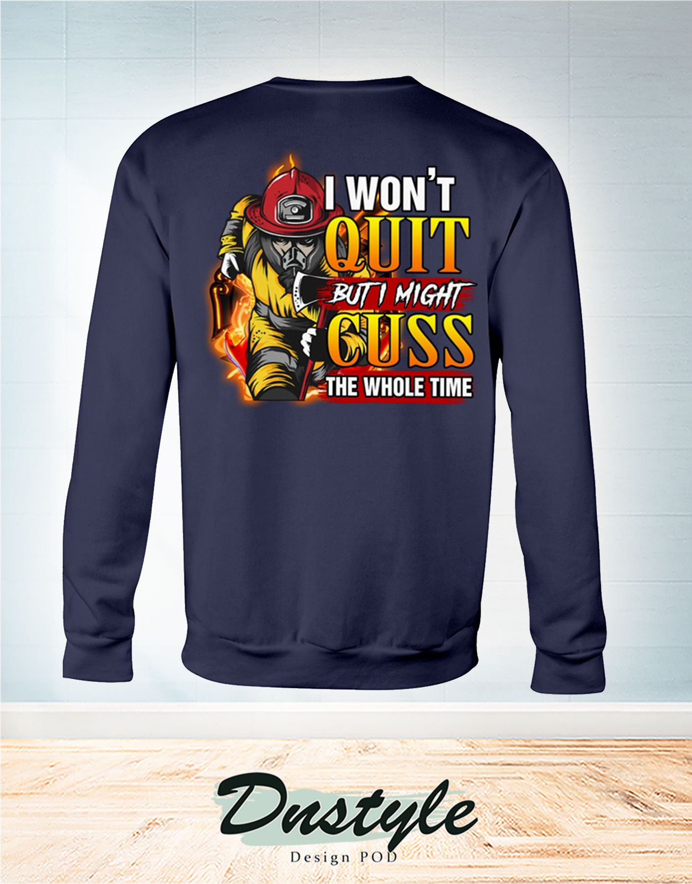 Firefighter I won't quit but I might cuss the whole time long sleeve
