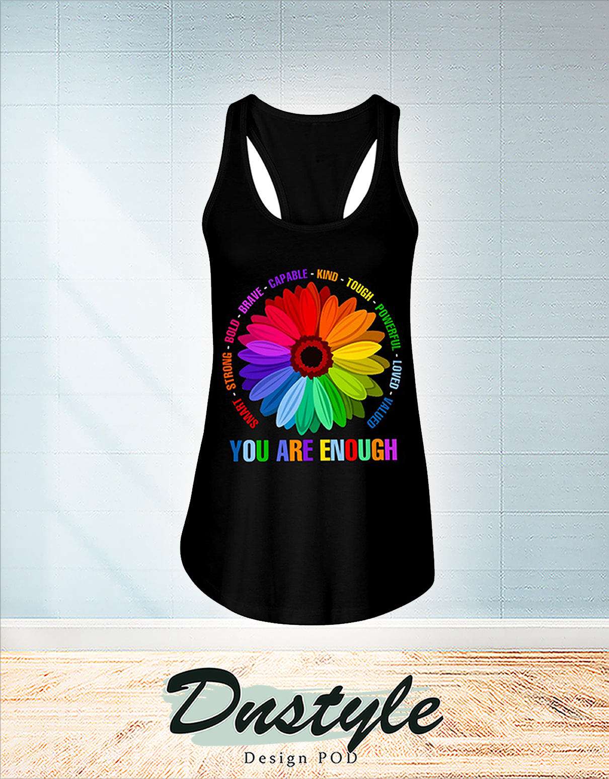 Flower you are enough smart strong bold brave capable flowy tank