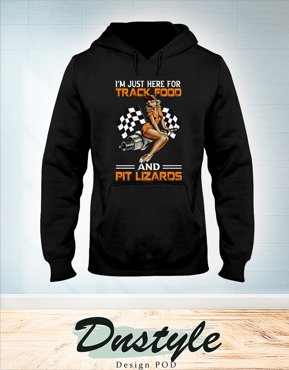 Girl I'm just here for track food and pit lizards hoodie