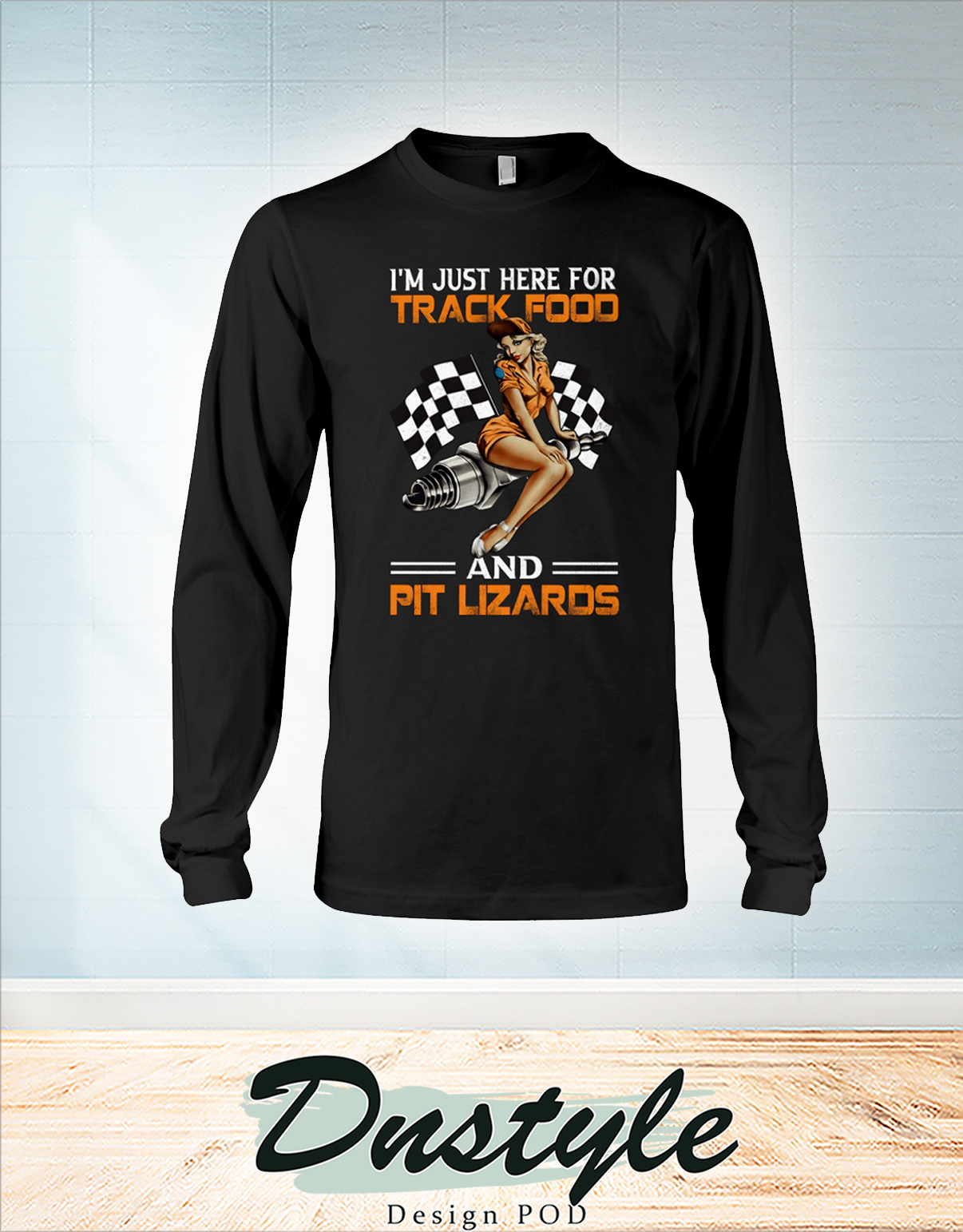 Girl I'm just here for track food and pit lizards long sleeve