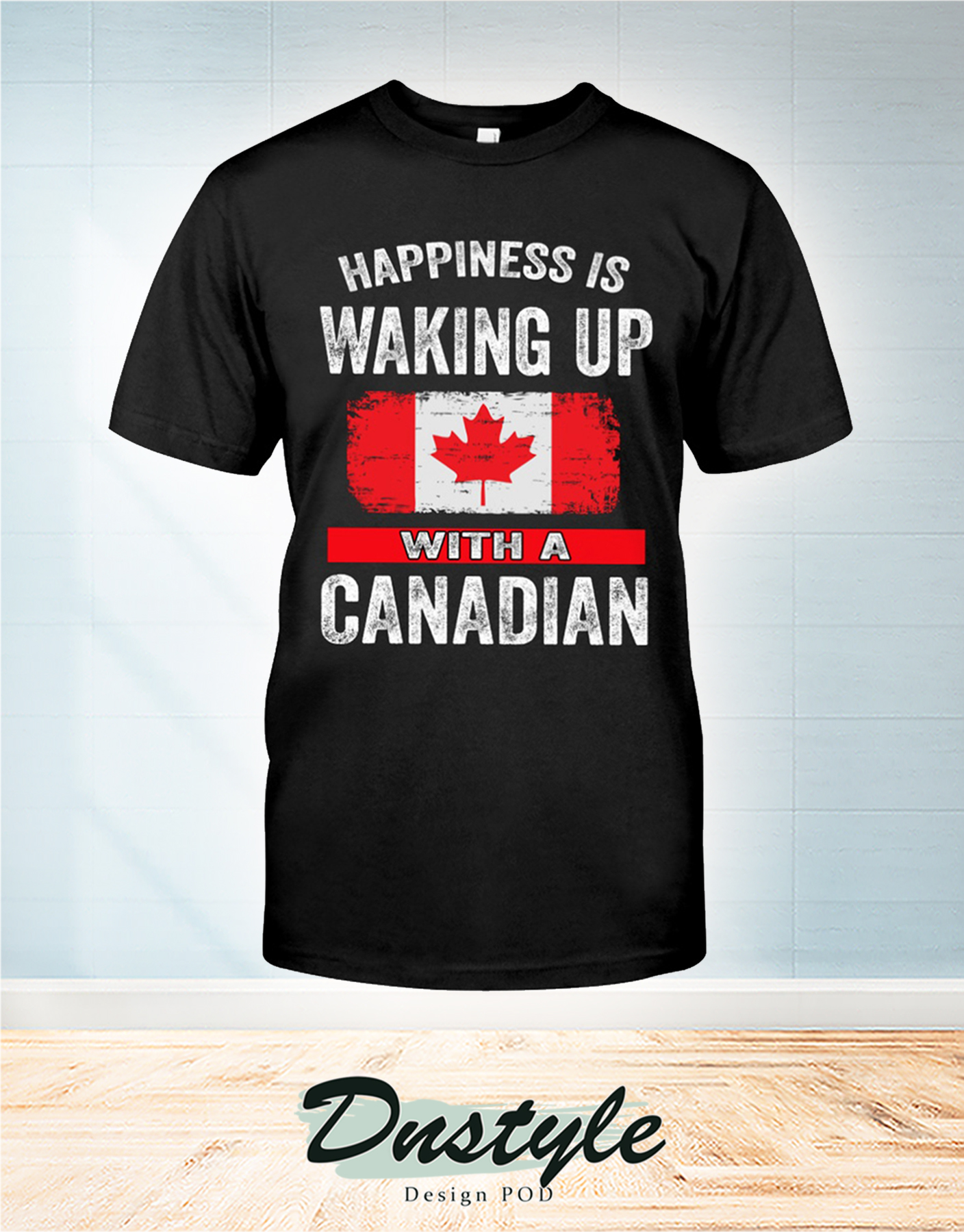 Happiness is waking up with a Canadian t-shirt