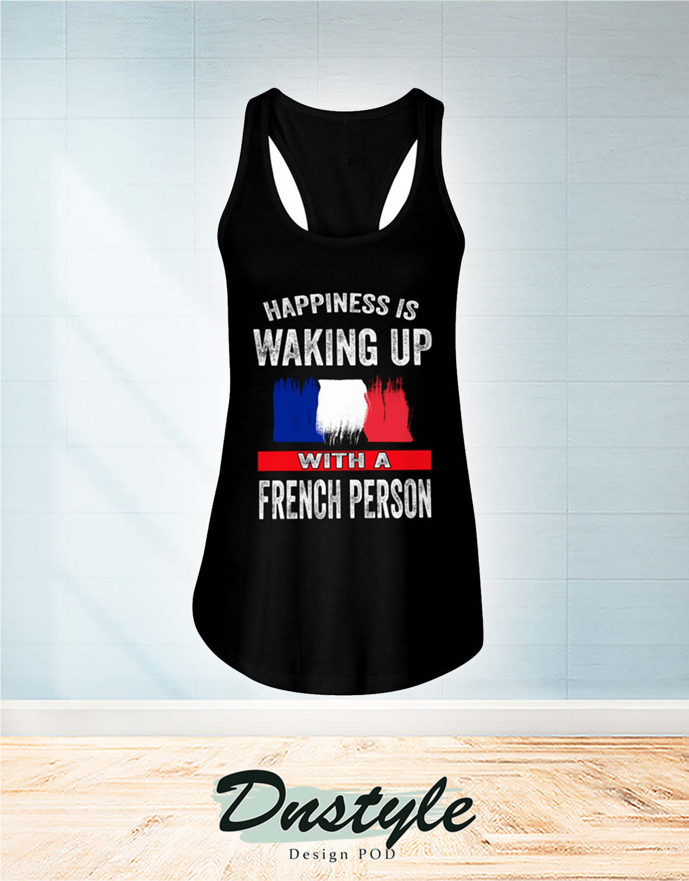 Happiness is waking up with a french person flowy tank