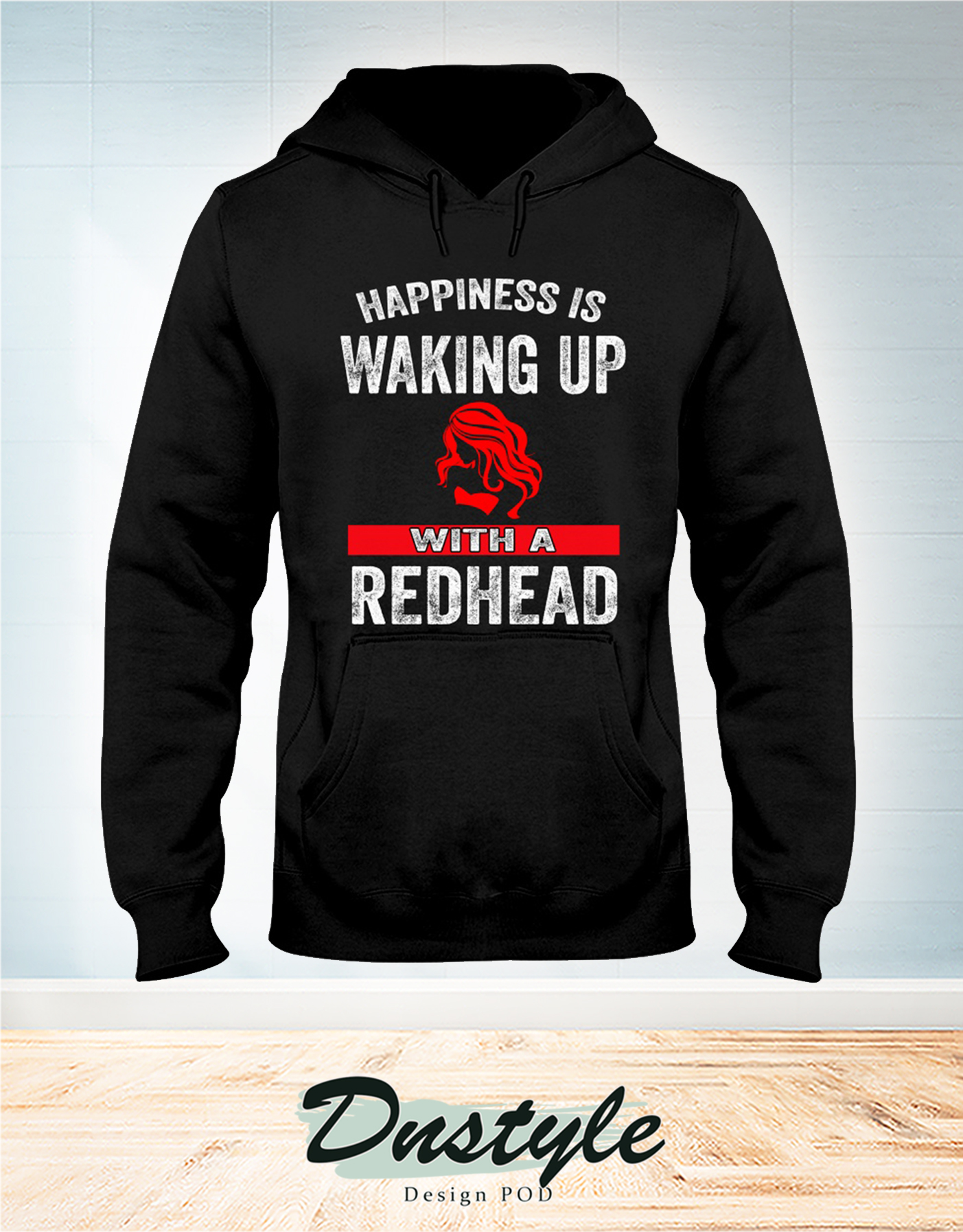 Happiness is waking up with a redhead hoodie