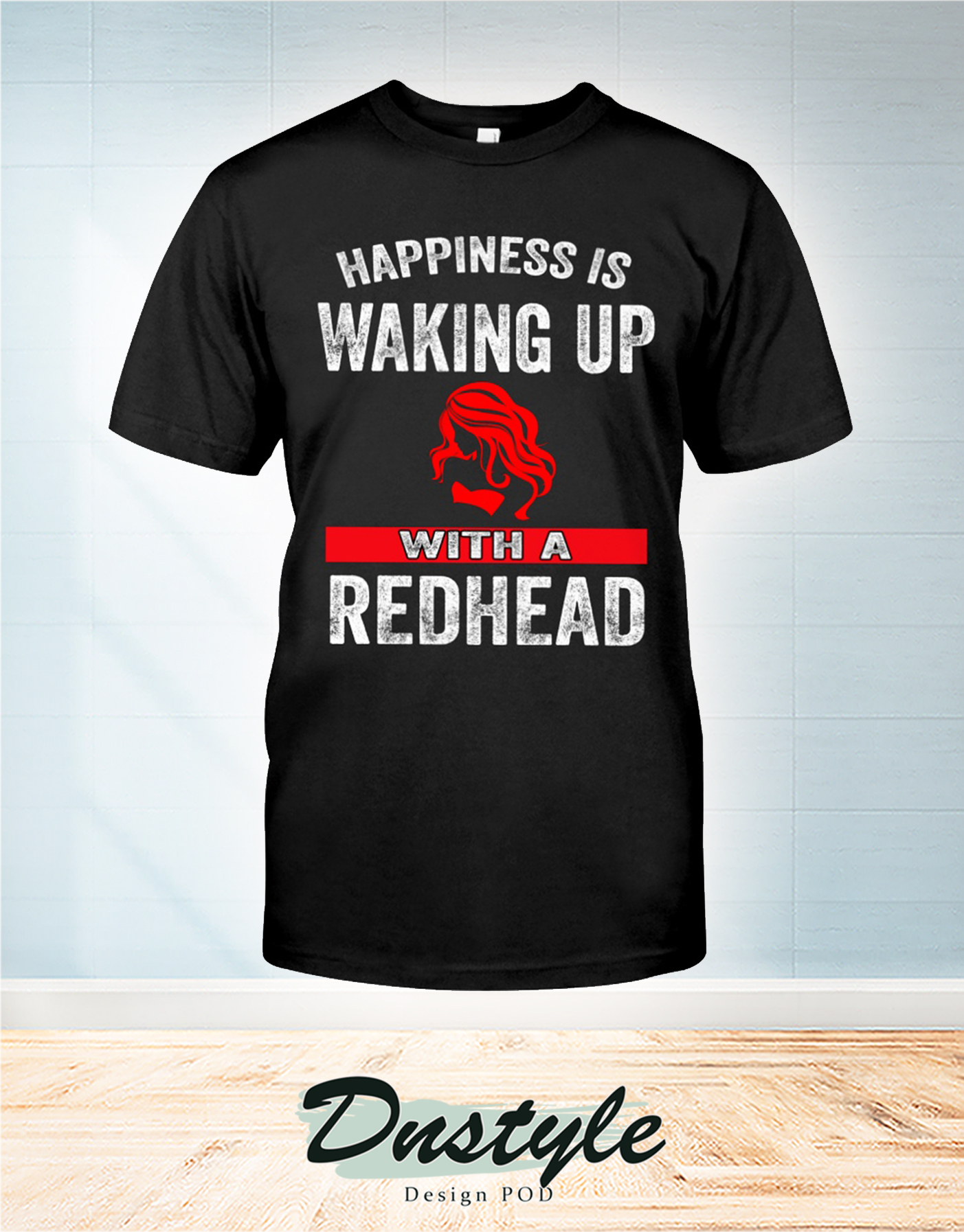 Happiness is waking up with a redhead t-shirt