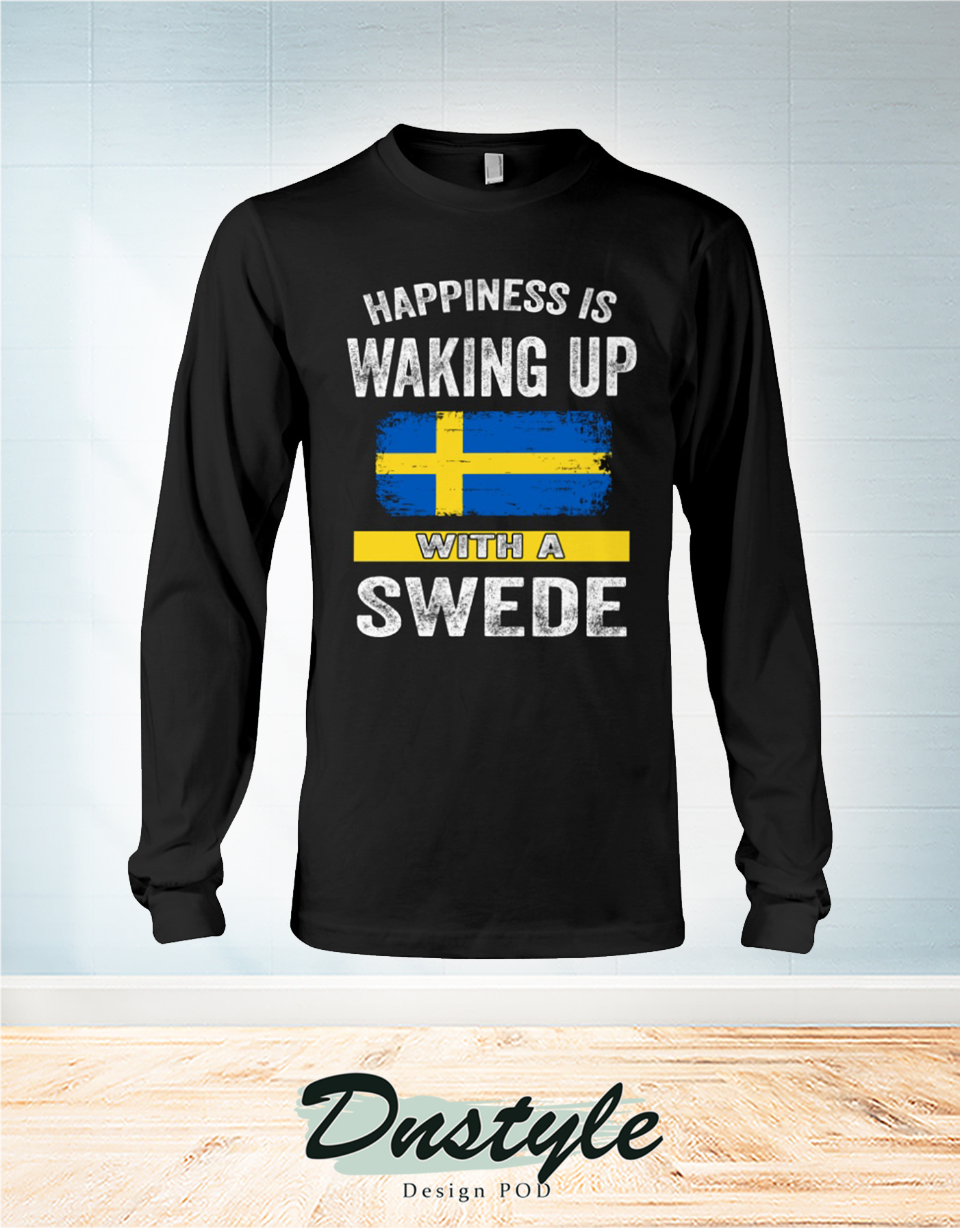 Happiness is waking up with a swede long sleeve