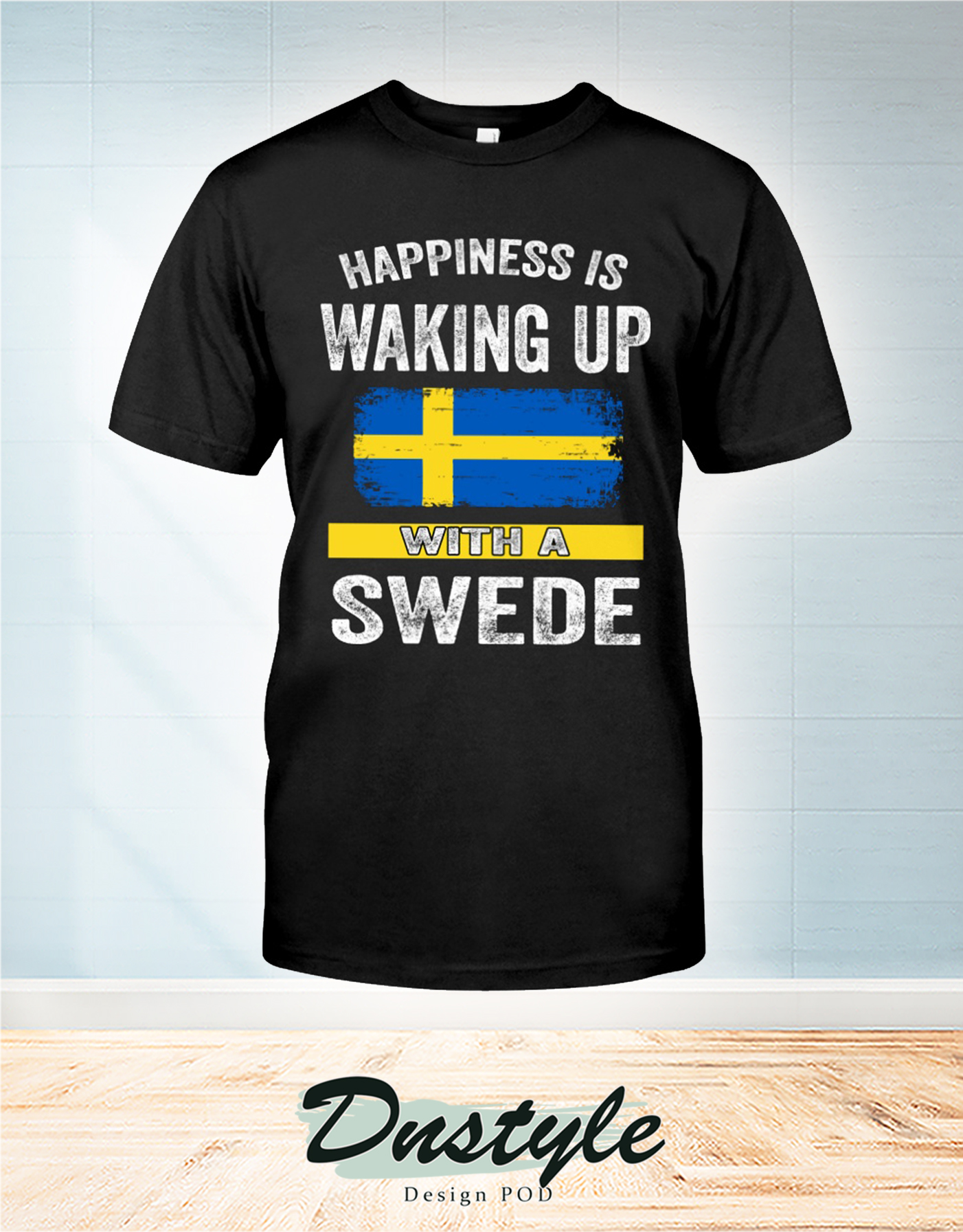 Happiness is waking up with a swede t-shirt