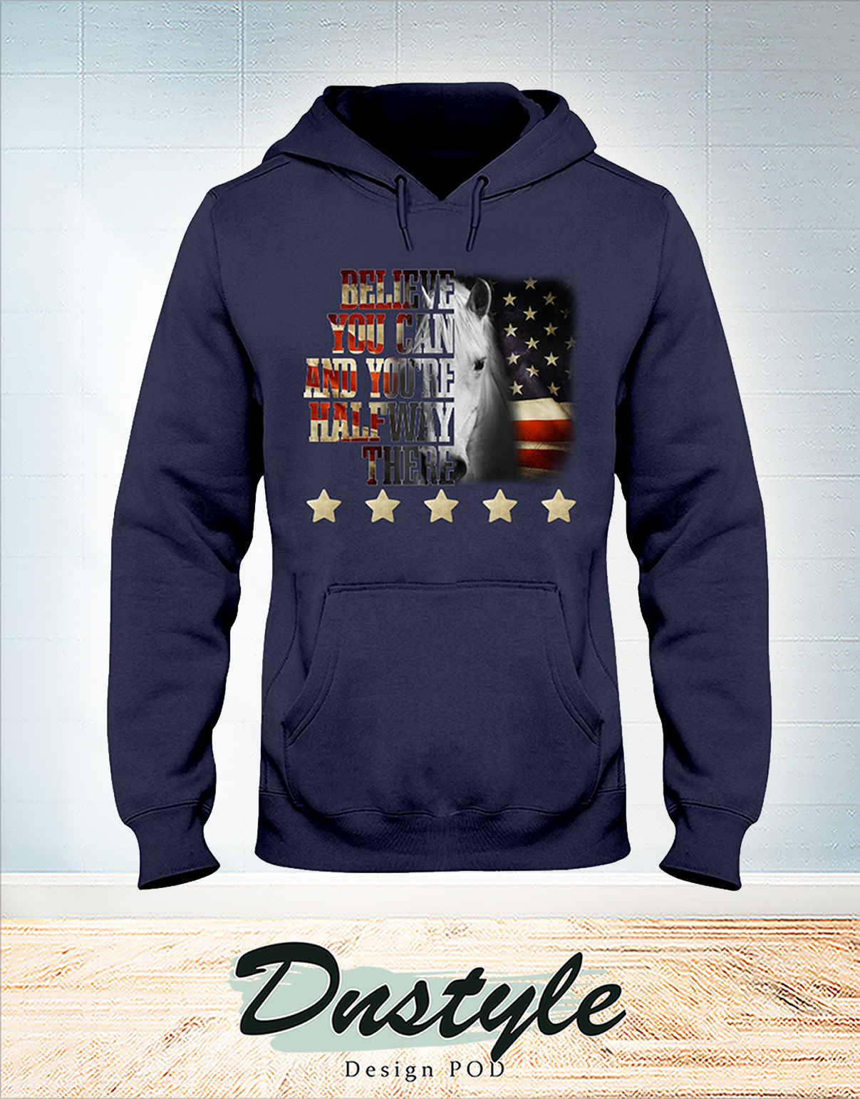 Horse five star force believe you can and you're halfway there hoodie