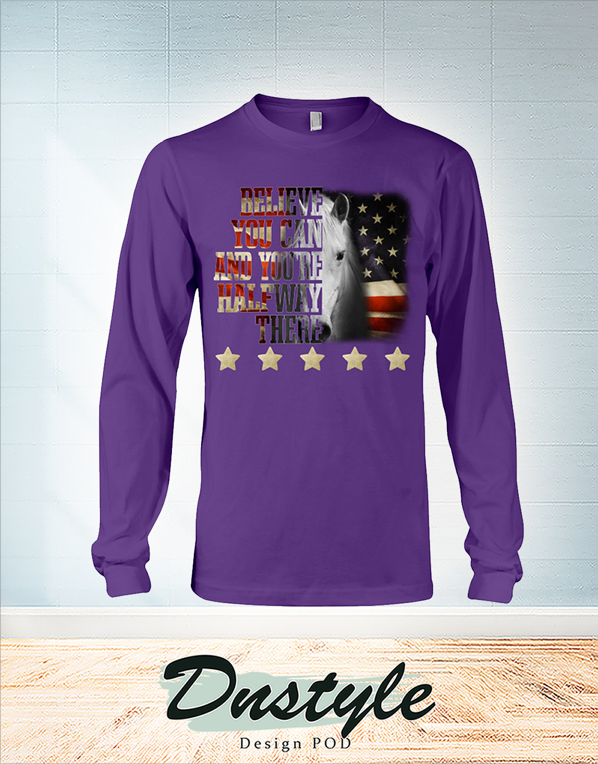 Horse five star force believe you can and you're halfway there long sleeve