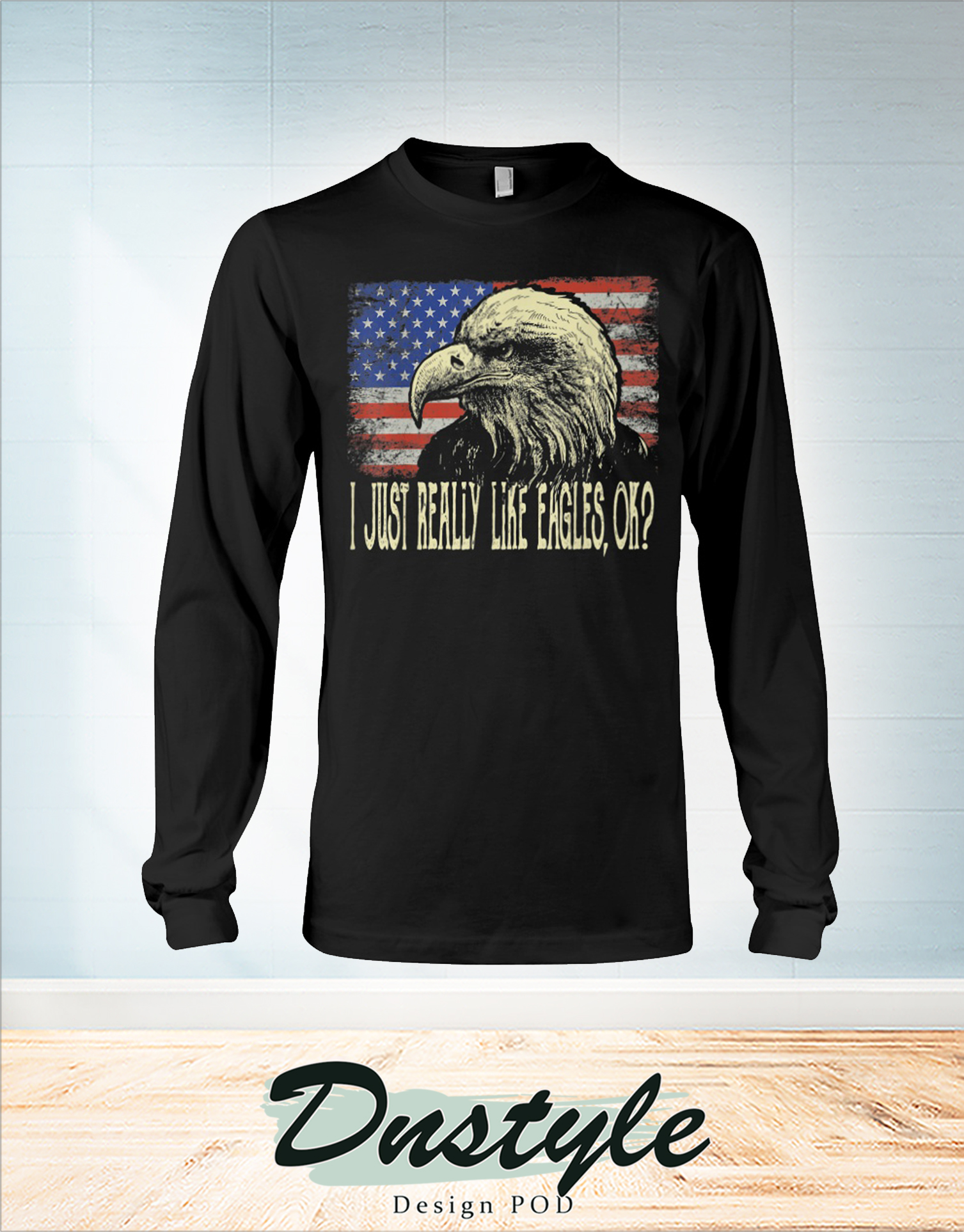 I just really like eagles ok 4th of july long sleeve