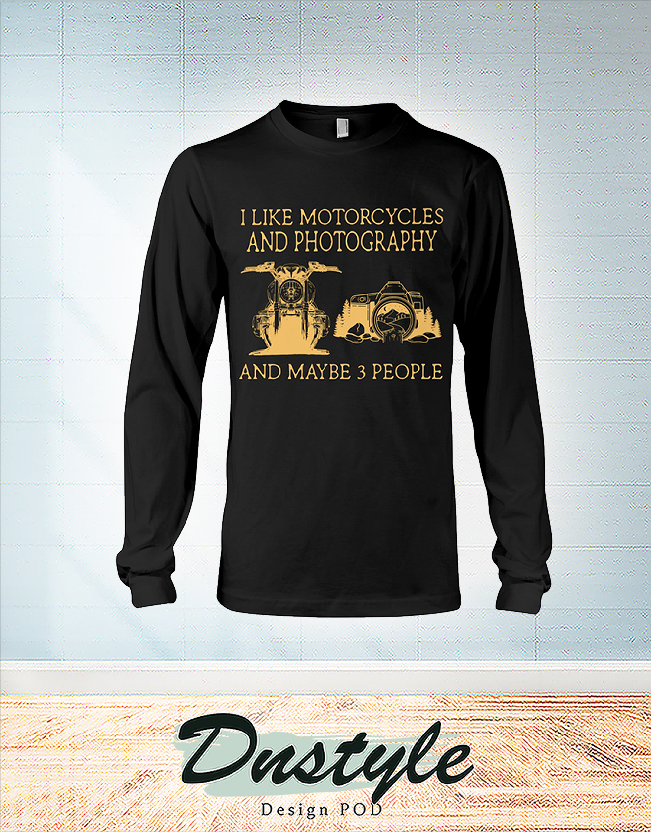 I like motorcycles and photography and maybe 3 people long sleeve