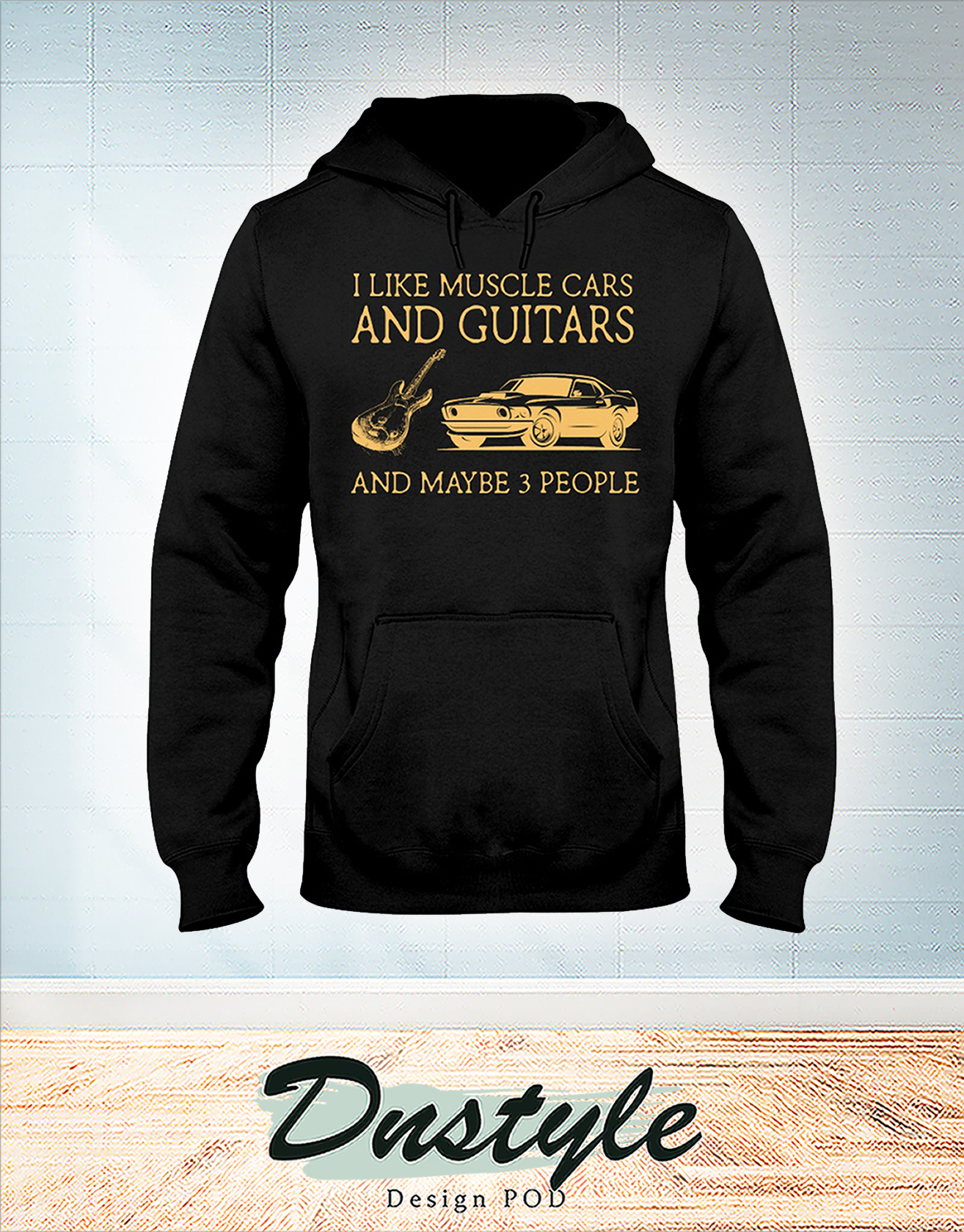 I like muscle cars and guitars and maybe 3 people hoodie