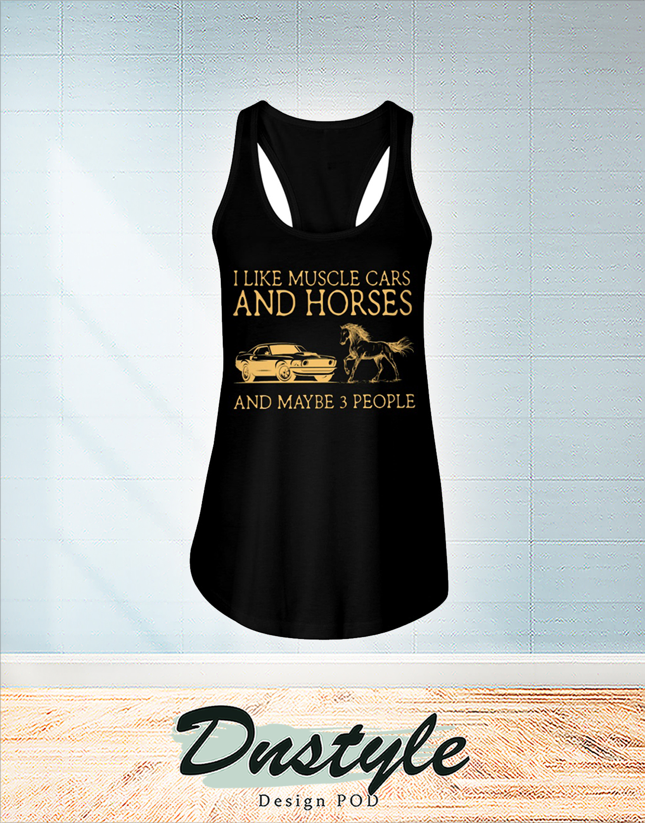I like muscle cars and horses and maybe 3 people flowy tank