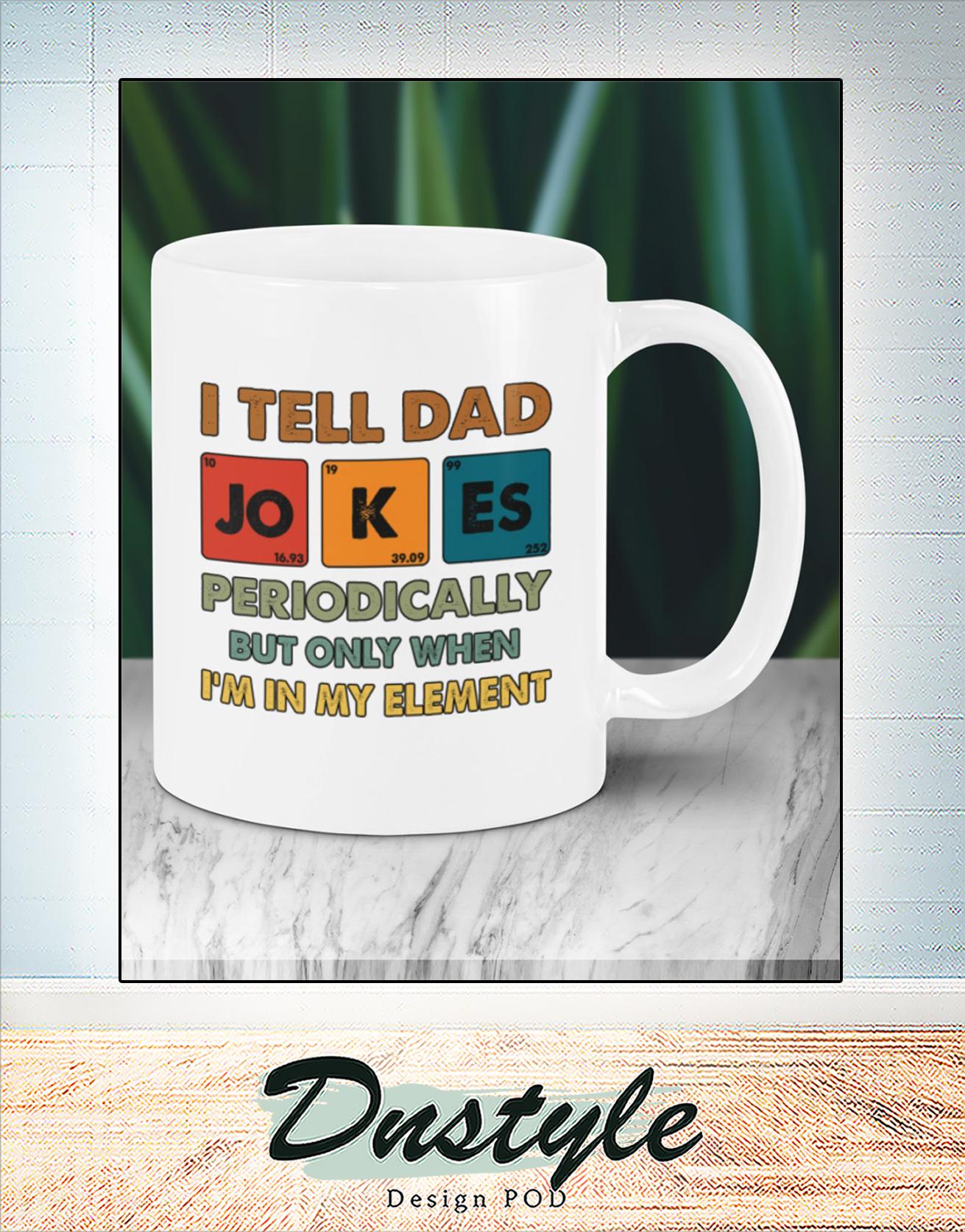 I tell dad jokes periodically mug 2