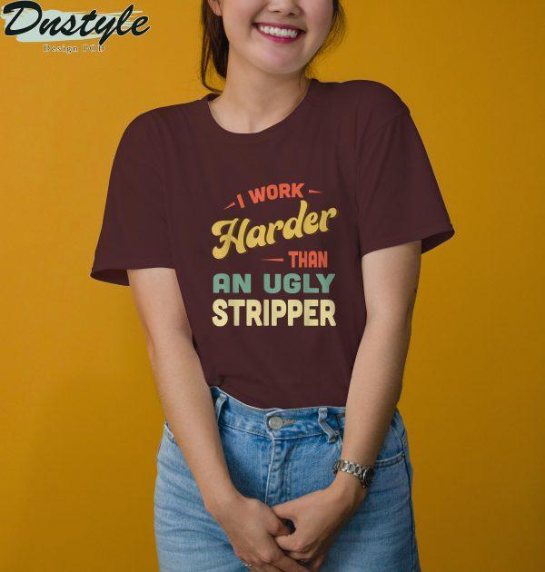 I work harder than an ugly stripper t-shirt 3
