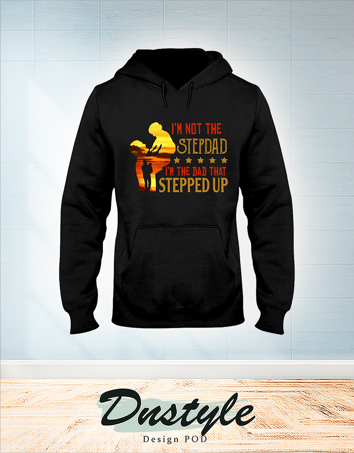 I'm not the stepdad I'm the dad that stepped up hoodie