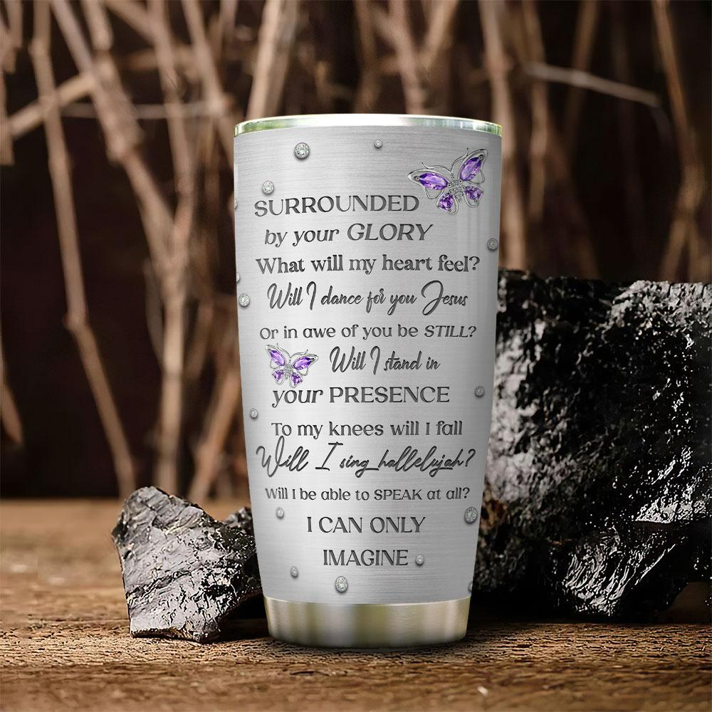 Jewelry butterfly faith surrounded by your glory tumbler 1