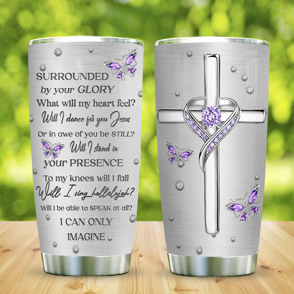 Jewelry butterfly faith surrounded by your glory tumbler