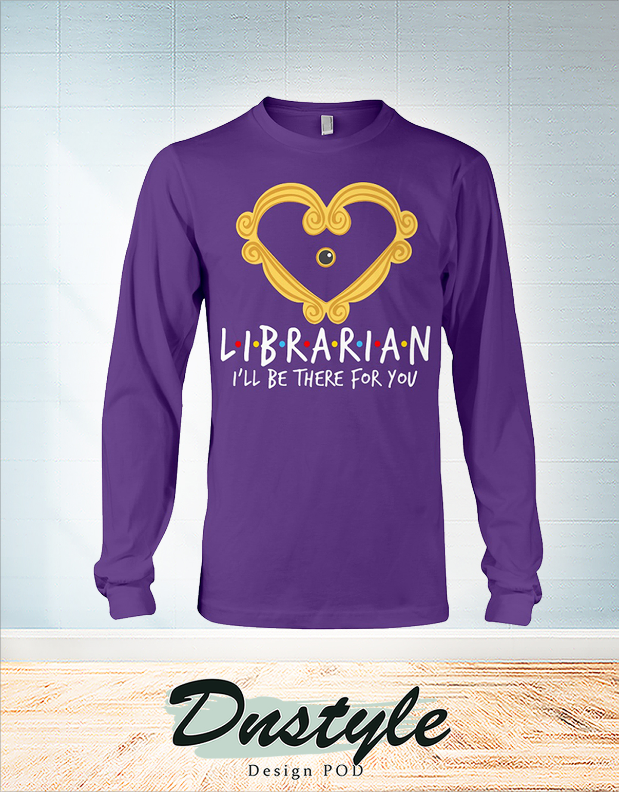 Librarian heart frame I'll be there for you long sleeve
