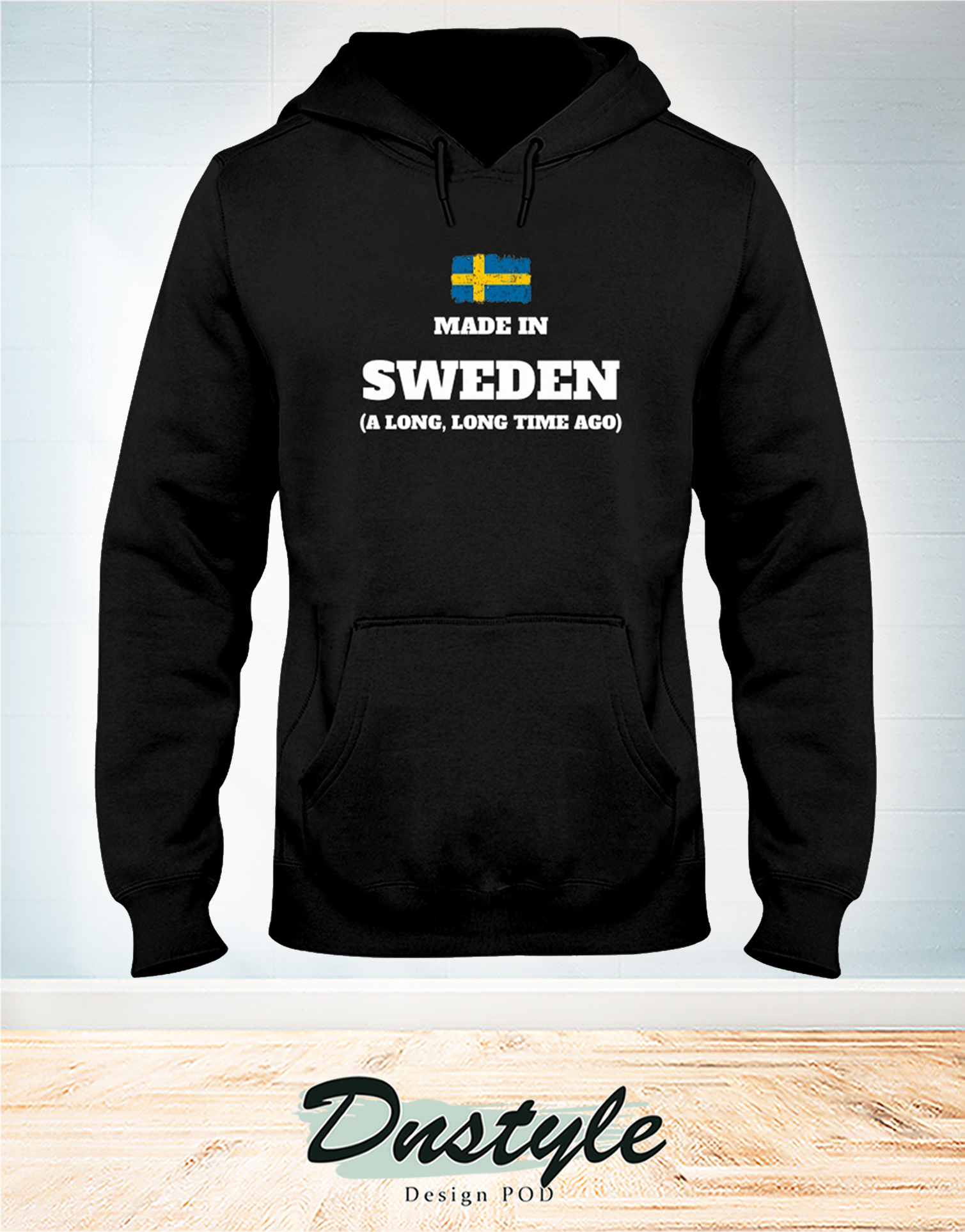 Made in sweaden a long long time ago hoodie
