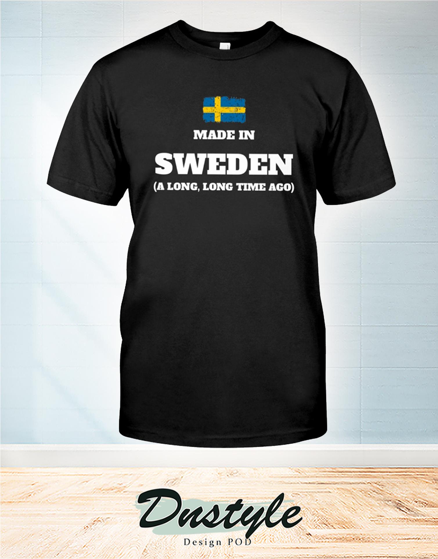 Made in sweaden a long long time ago t-shirt