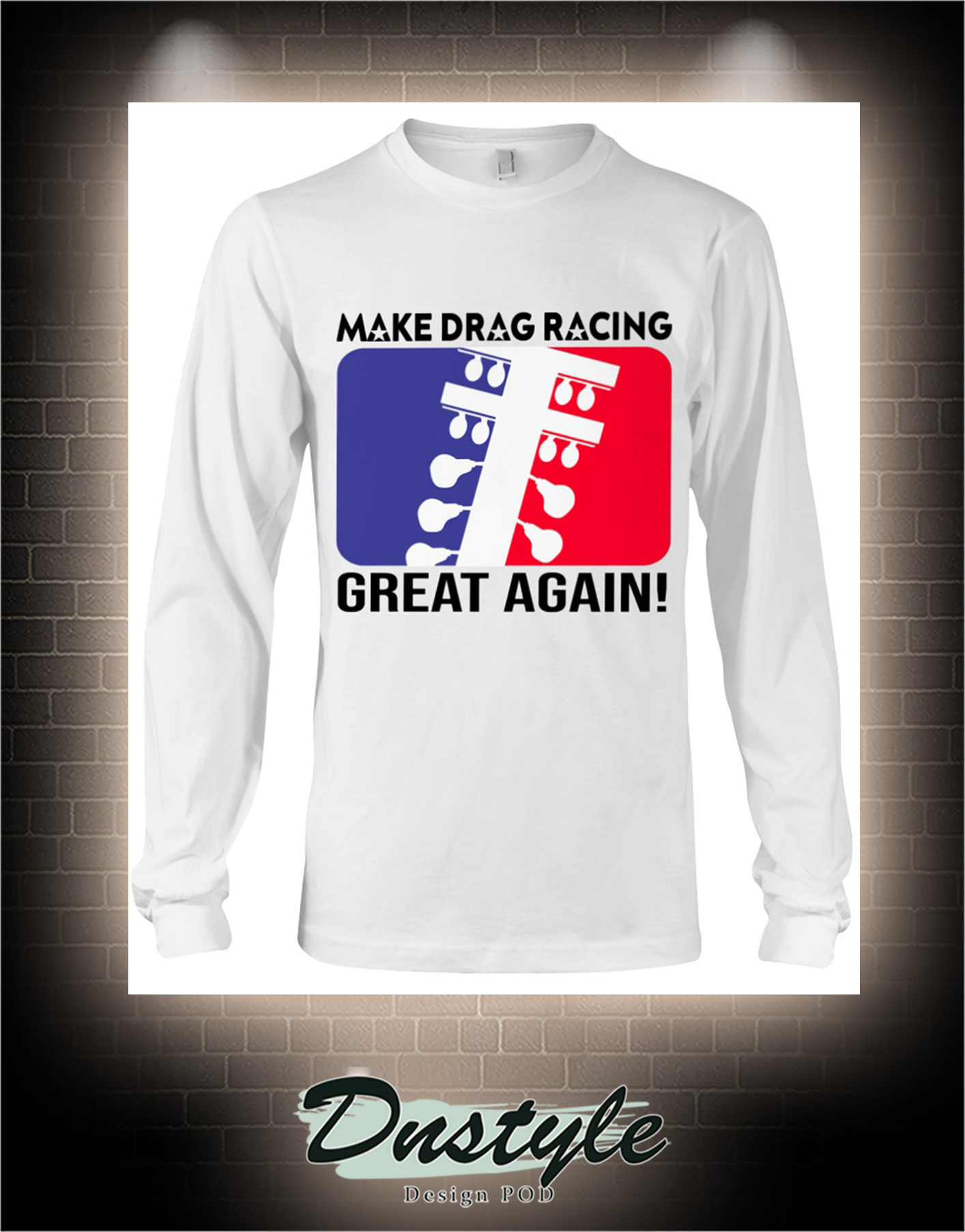 Make drag racing great again long sleeve