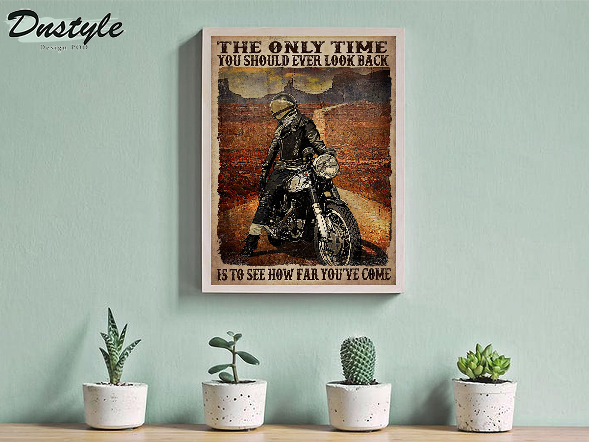 Motorcycle biker the only time you should ever look back is to see how far you've come poster A1