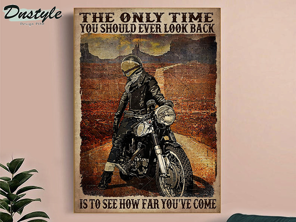 Motorcycle biker the only time you should ever look back is to see how far you've come poster A2