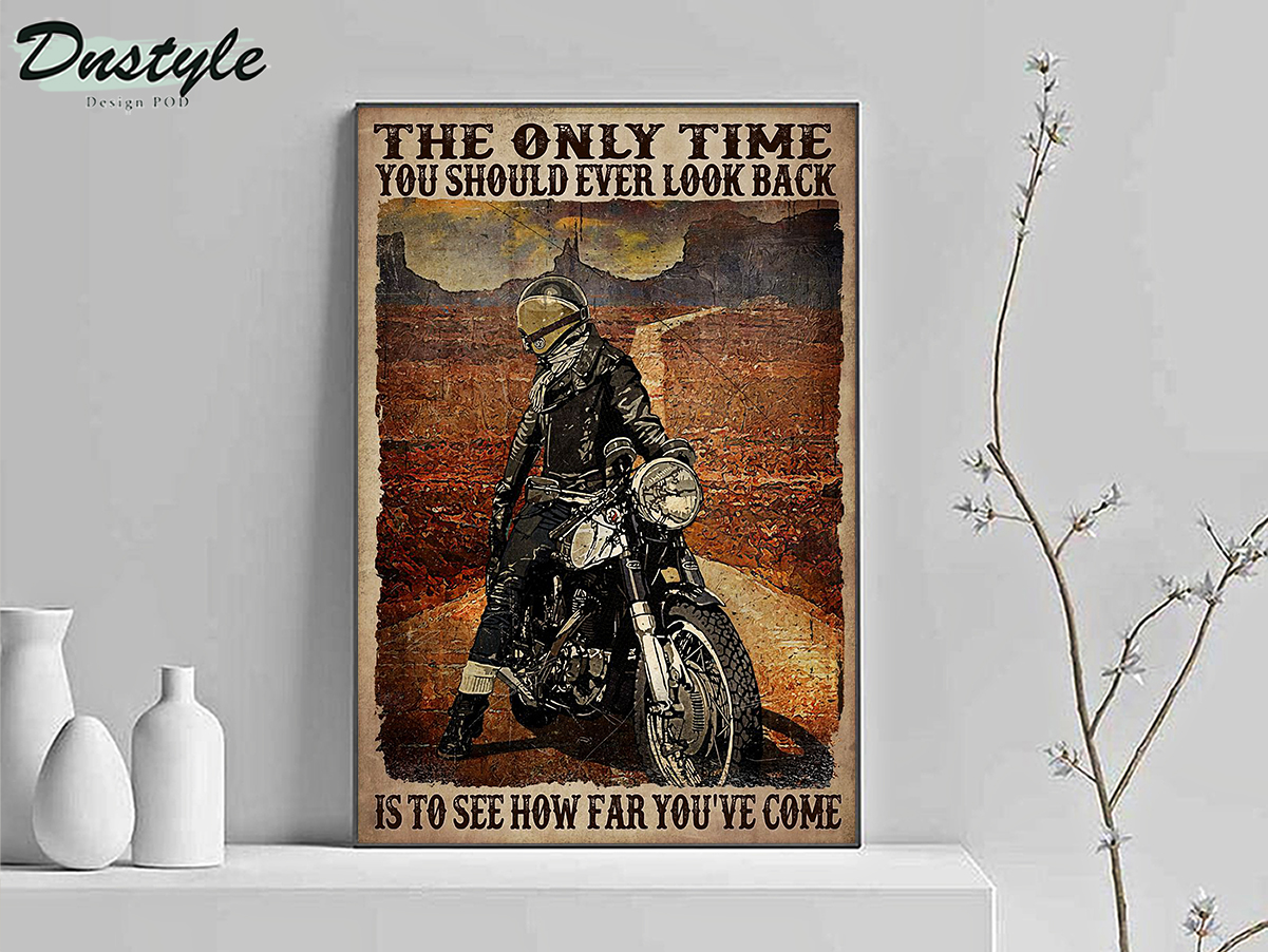 Motorcycle biker the only time you should ever look back is to see how far you've come poster A3