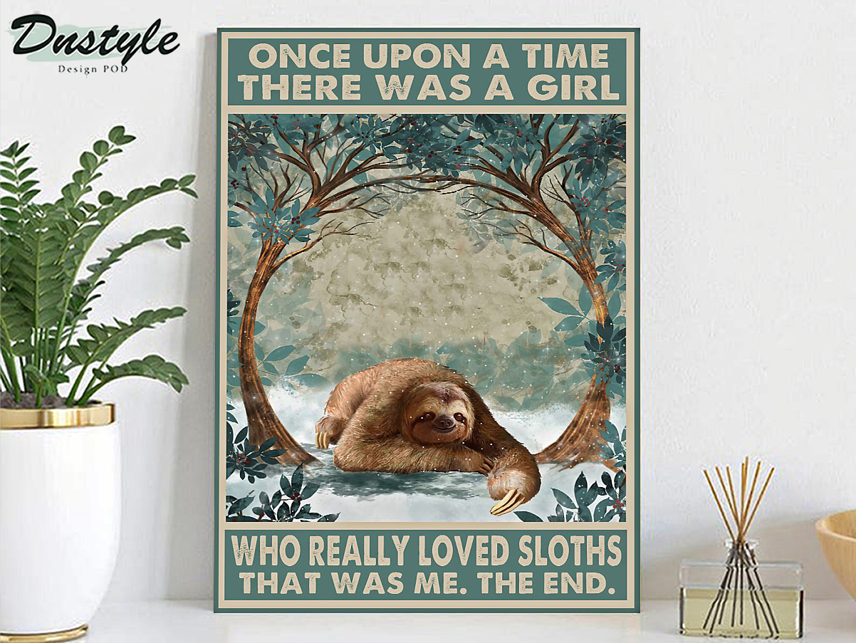 Once upon a time there was a girl who really loved sloths poster A3