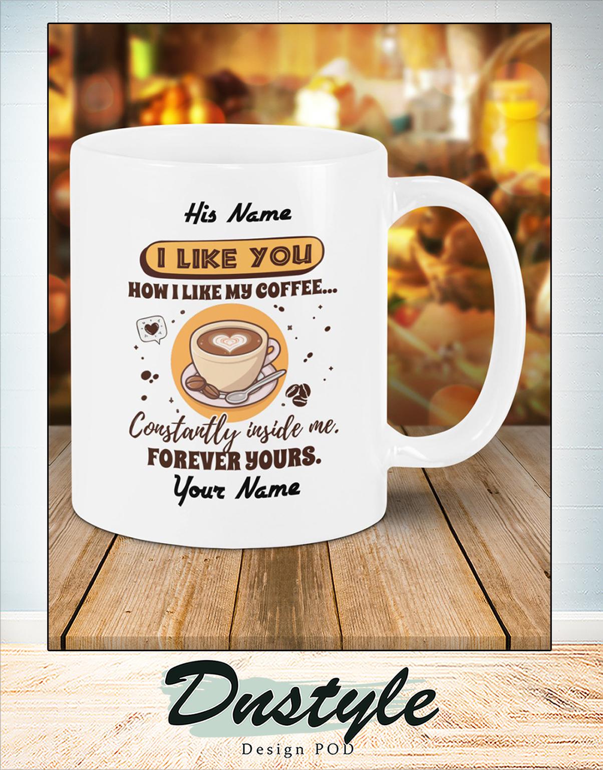 Personalized custom name I like you how I like my coffee mug 1