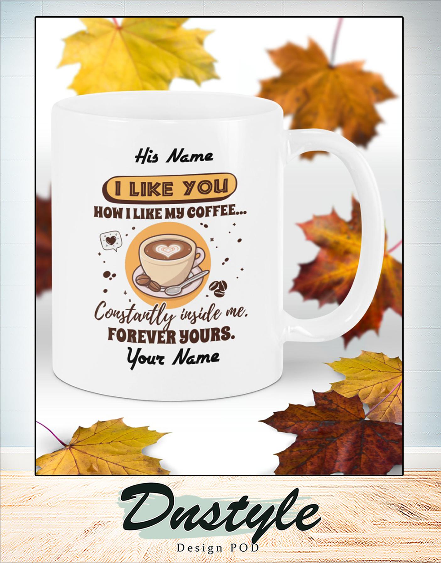 Personalized custom name I like you how I like my coffee mug 2