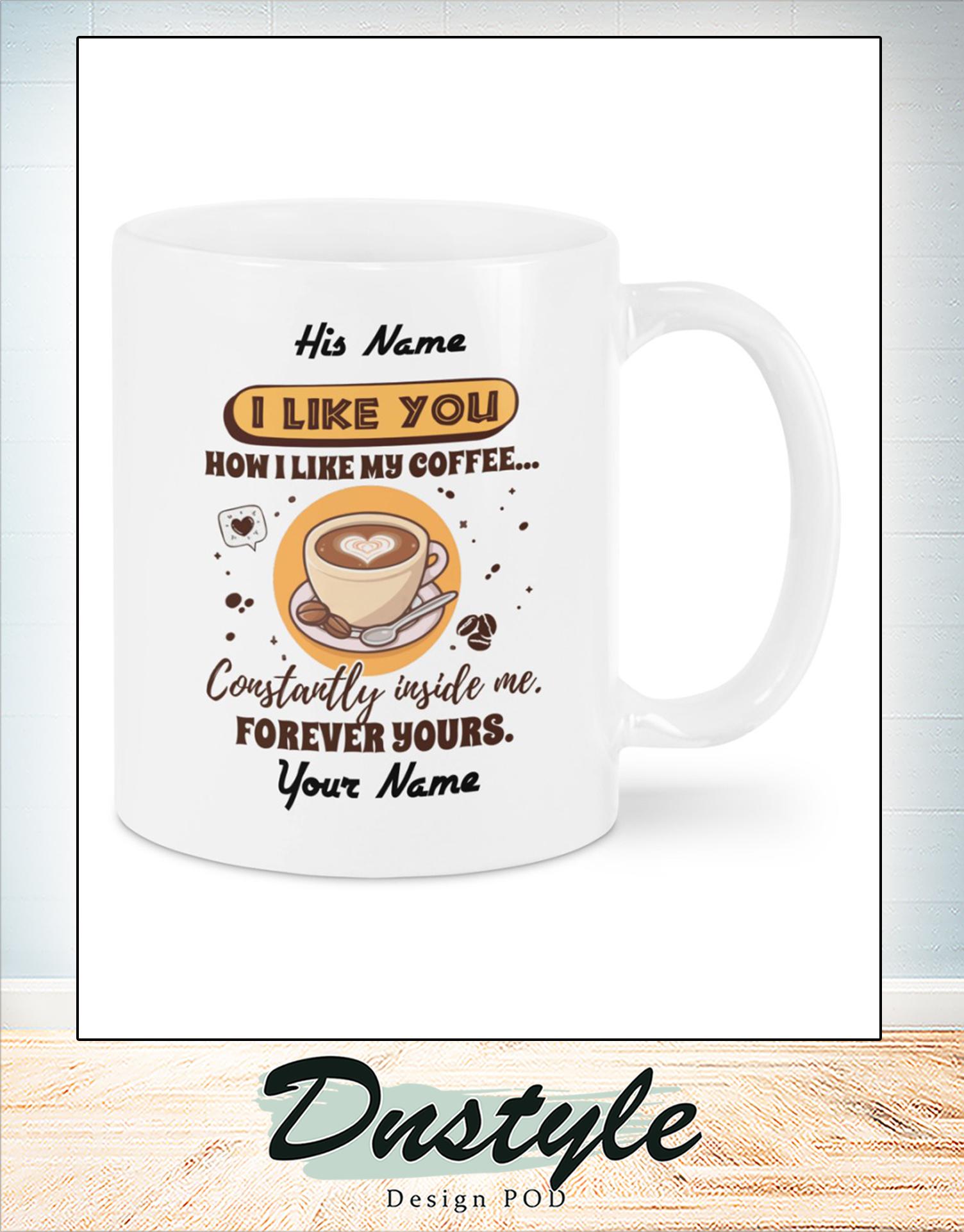 Personalized custom name I like you how I like my coffee mug