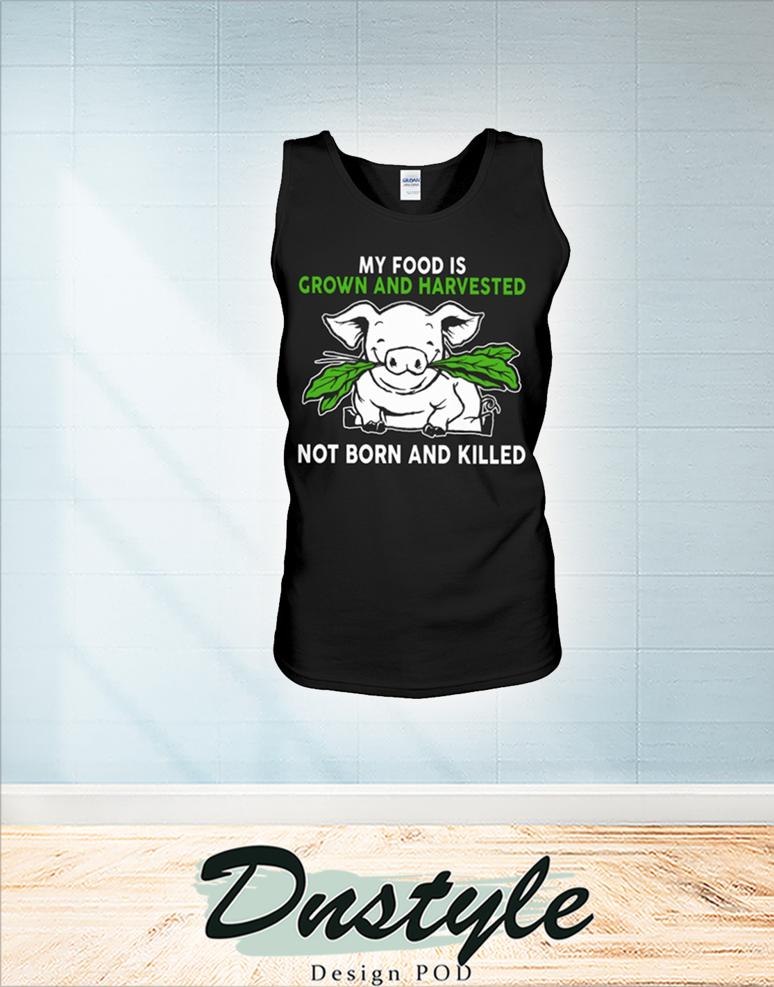 Pig my food is grown and harvested not born and killed tank