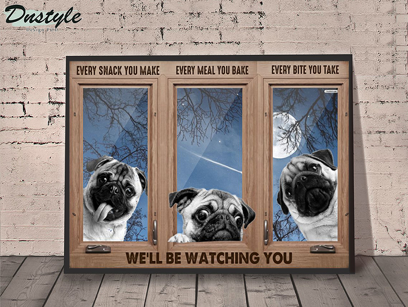 Pug every snack you make poster A2