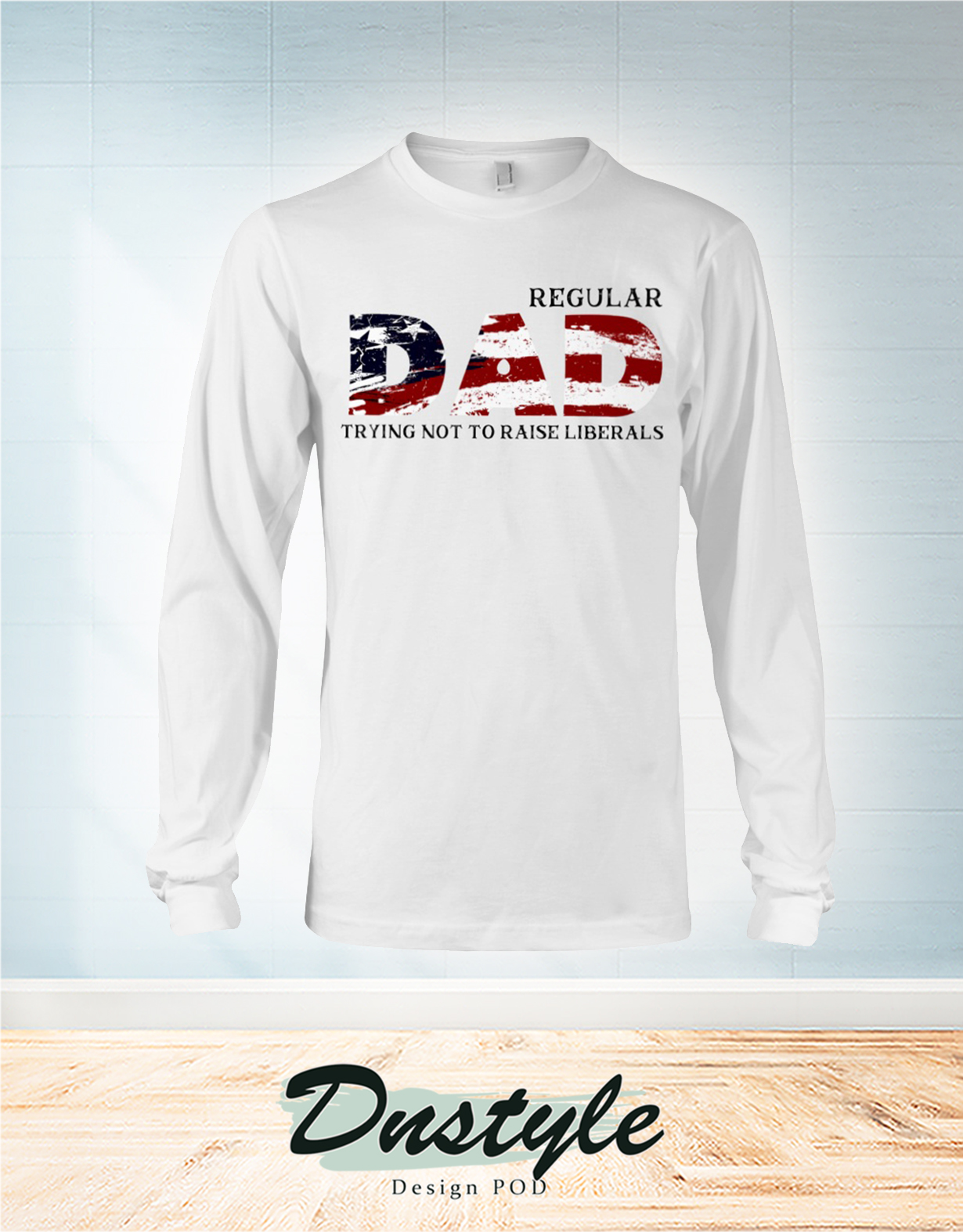 Regular dad trying not to raise liberals american flag long sleeve