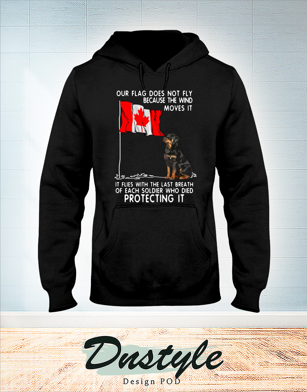 Rottweiler canada soldier our flag does not fly because the wind moves it hoodie