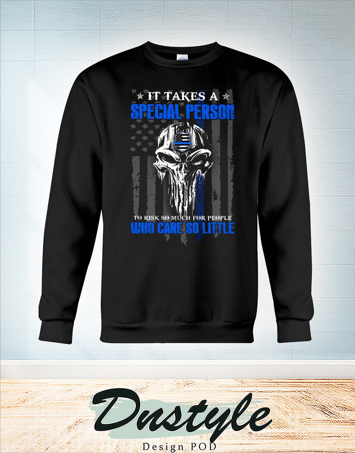 Skull Police it take a special person to risk so much for people who care so little sweatshirt