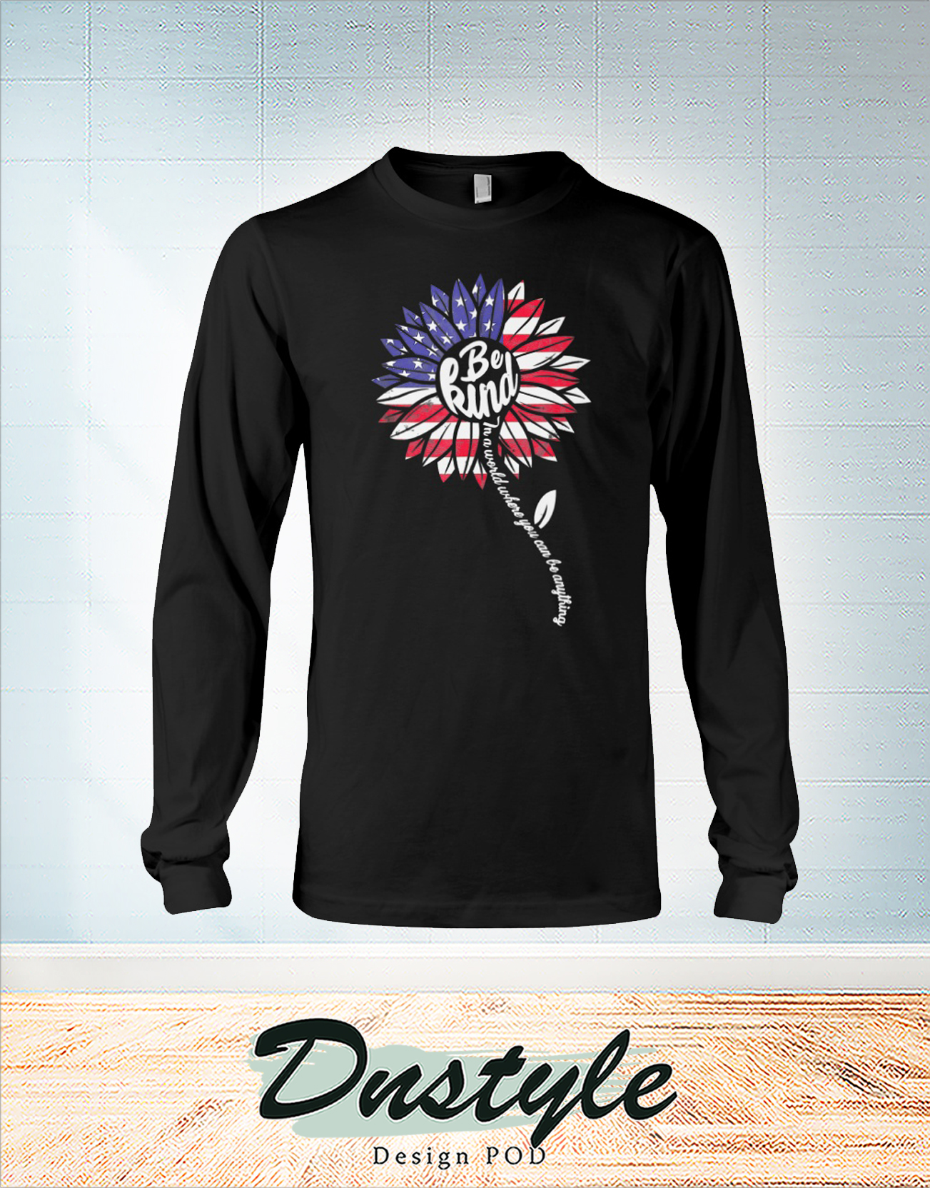 Sunflower be kind american flag 4th of July long sleeve