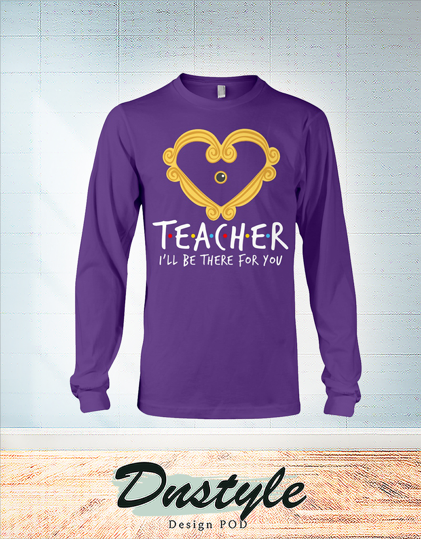 Teacher heart frame I'll be there for you long sleeve