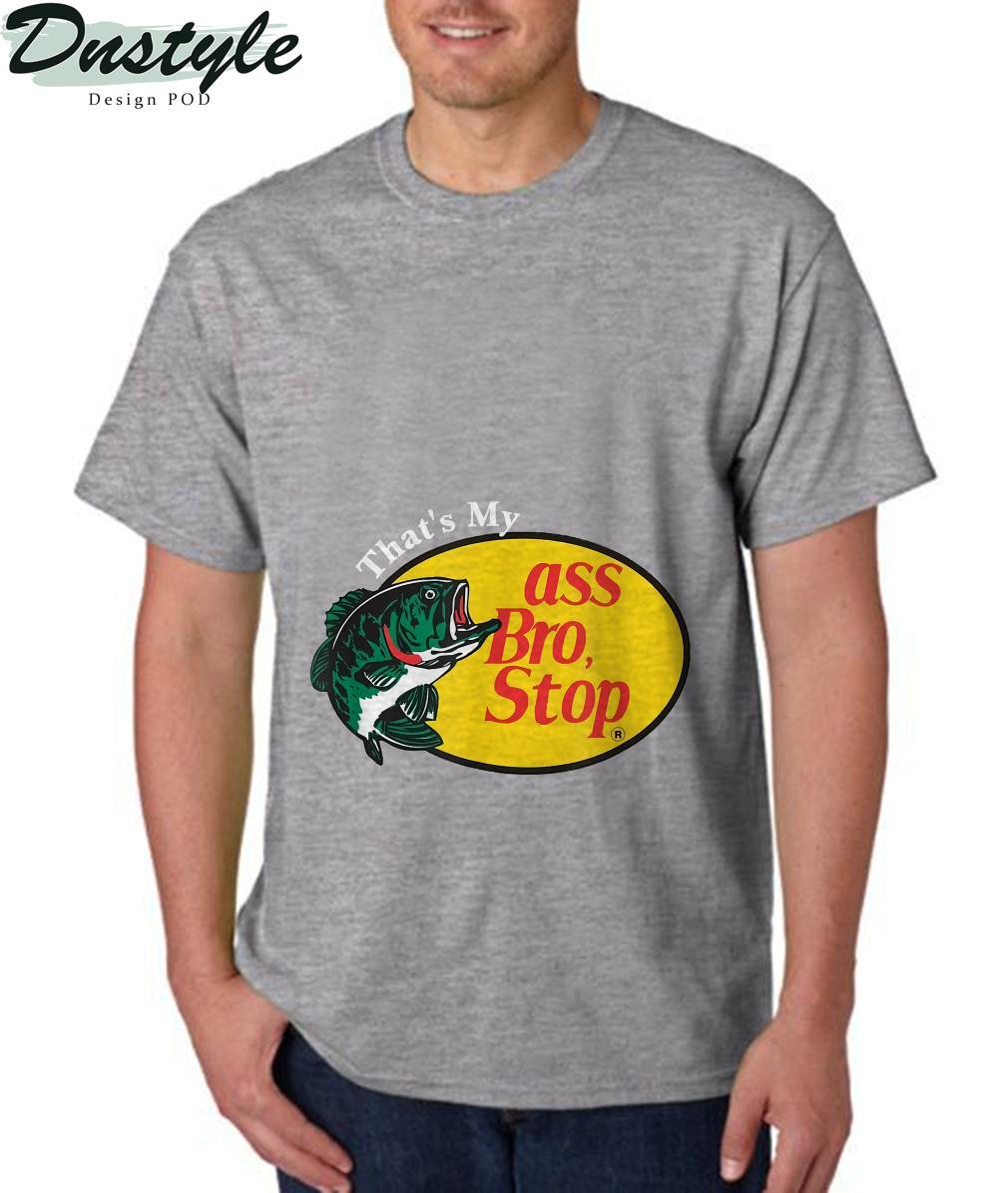 That's my ass bro stop funny meme T-Shirt 1