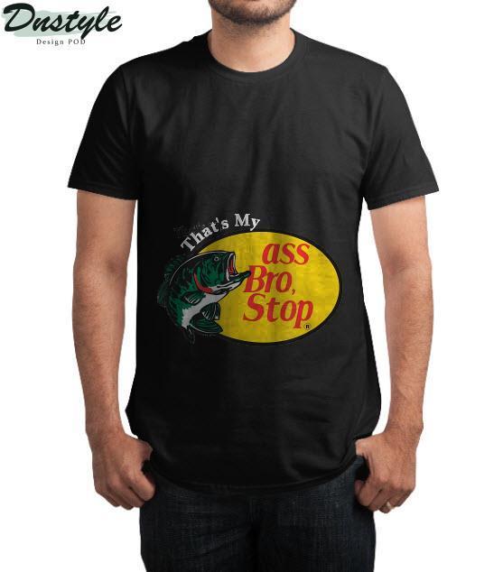 That's my ass bro stop funny meme T-Shirt