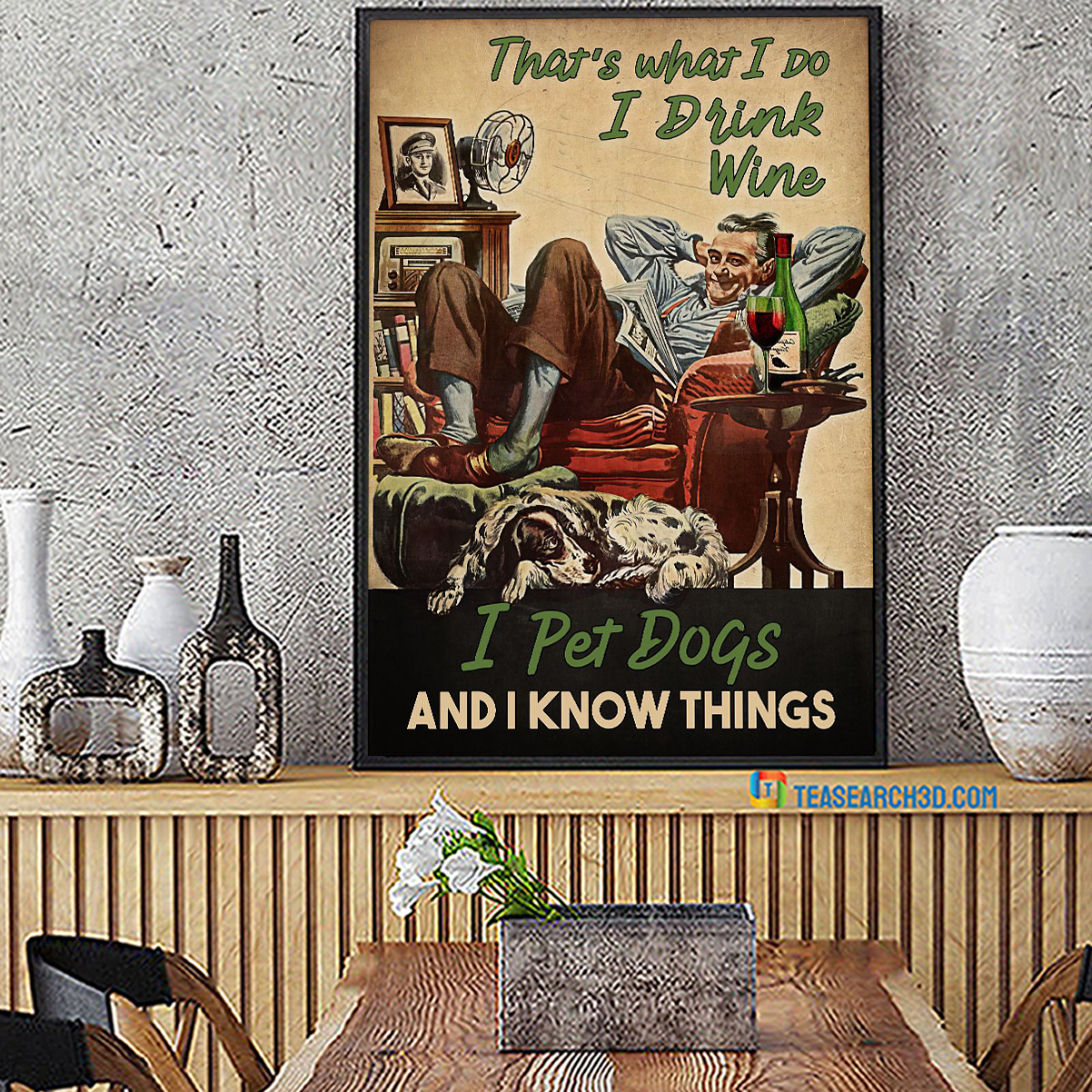 That's what I do I drink wine I pet dogs and I know things poster A1